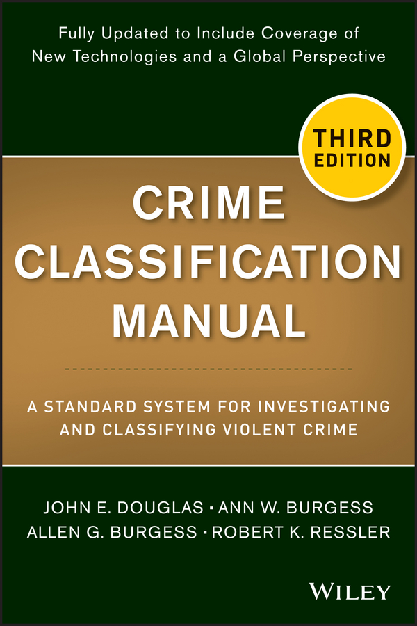 John Douglas Crime Classification Manual. A Standard System for Investigating and Classifying Violent Crime out of control criminal justice