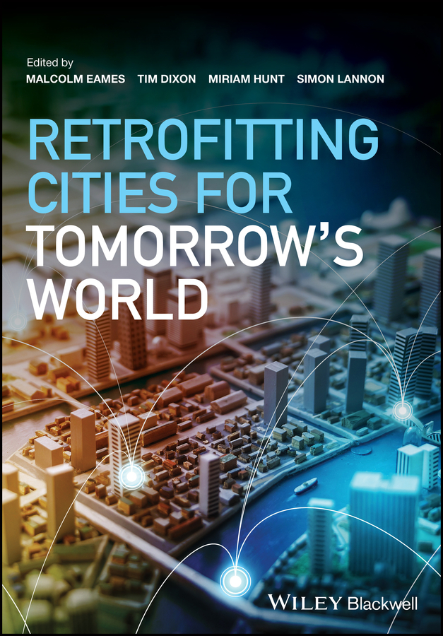Tim Dixon Retrofitting Cities for Tomorrow's World tim dixon urban regeneration and social sustainability best practice from european cities