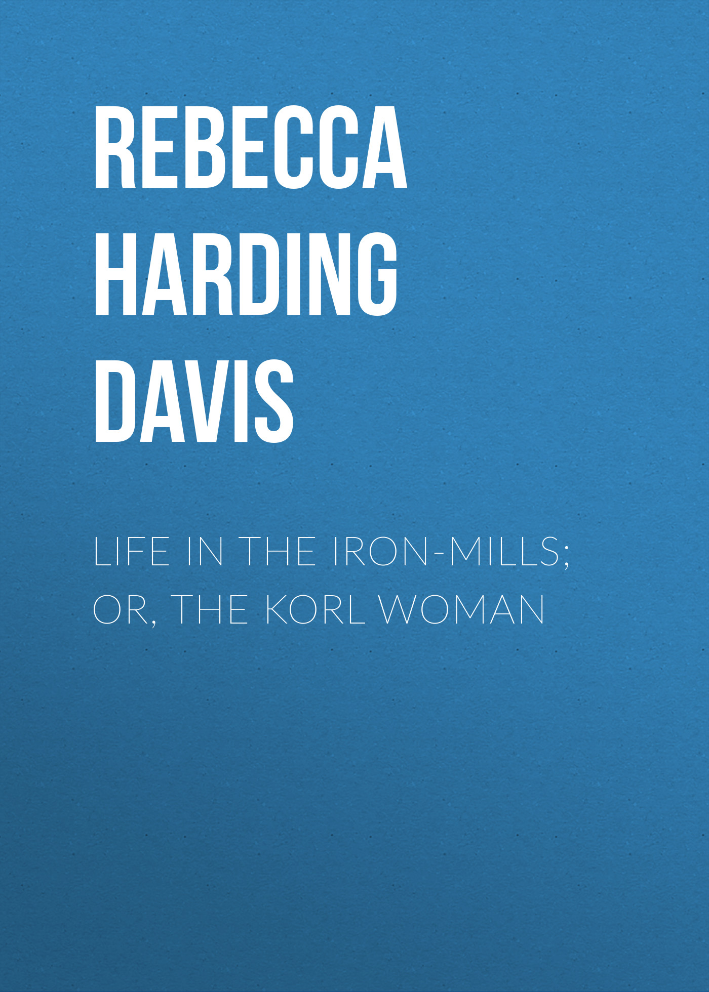 Rebecca Harding Davis Life in the Iron-Mills; Or, The Korl Woman 1pcs 2flutes 12mm micro grain solid carbide end mills milling cutter cnc lathe tool router bits hrc45 50
