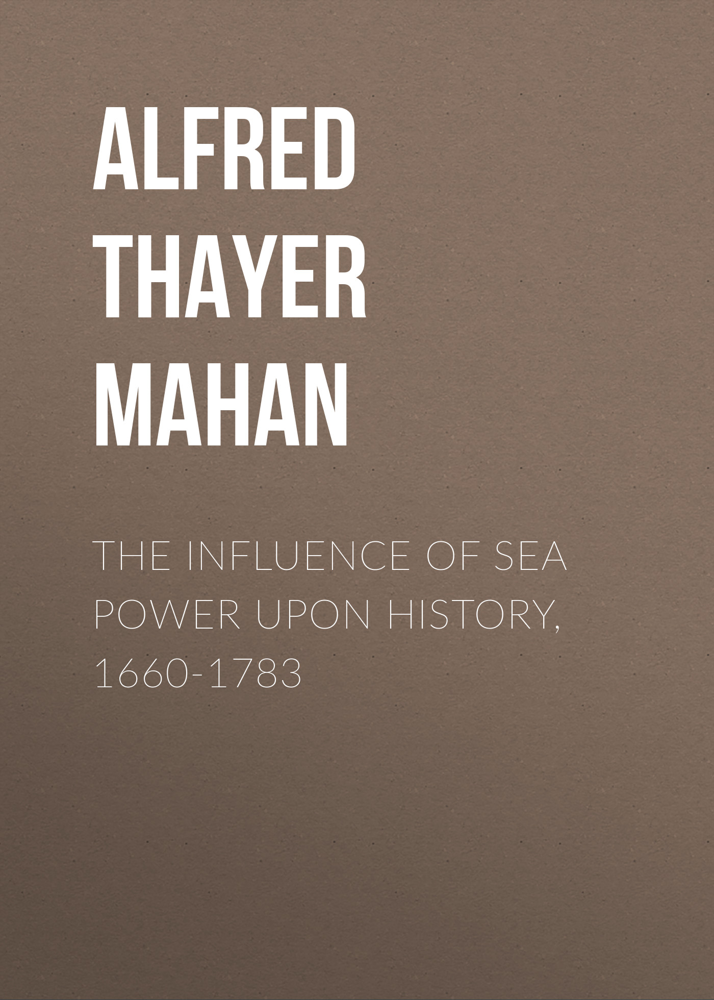 Alfred Thayer Mahan The Influence of Sea Power Upon History, 1660-1783 bad influence