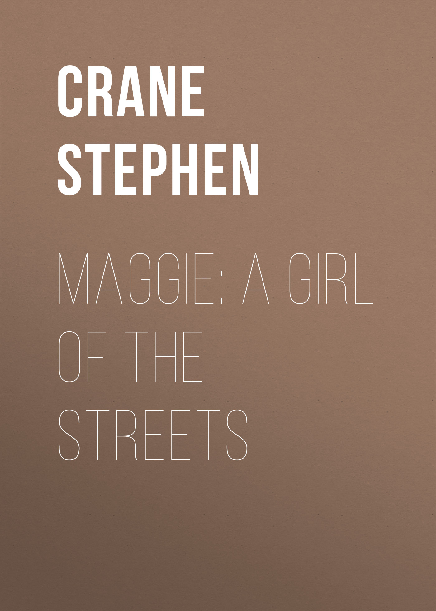 Crane Stephen Maggie: A Girl of the Streets crane stephen maggie a girl of the streets