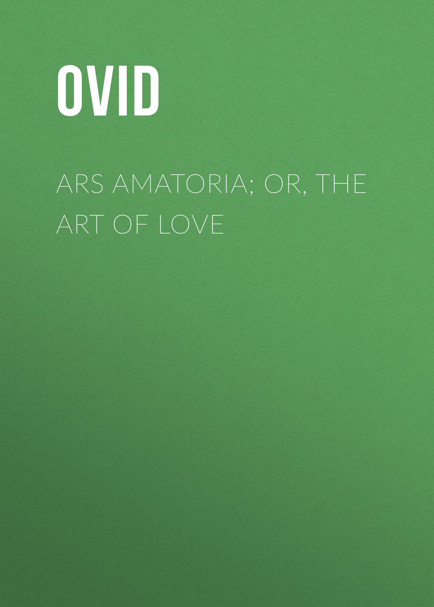 Ovid Ars Amatoria; or, The Art Of Love nat lee theodosius or the force of love