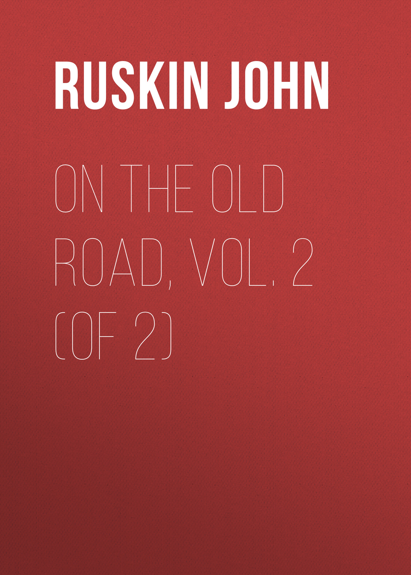 Ruskin John On the Old Road, Vol. 2 (of 2) ruskin john the poetry of architecture