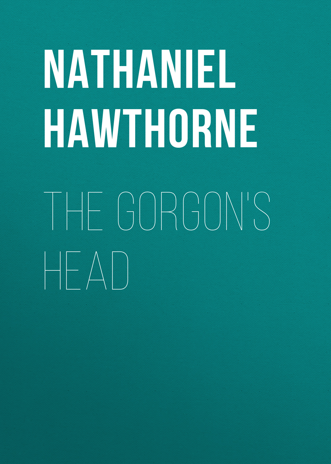 Nathaniel Hawthorne The Gorgon's Head леска balsax tarantula gold 100 м 0 32 мм 13 0 кг