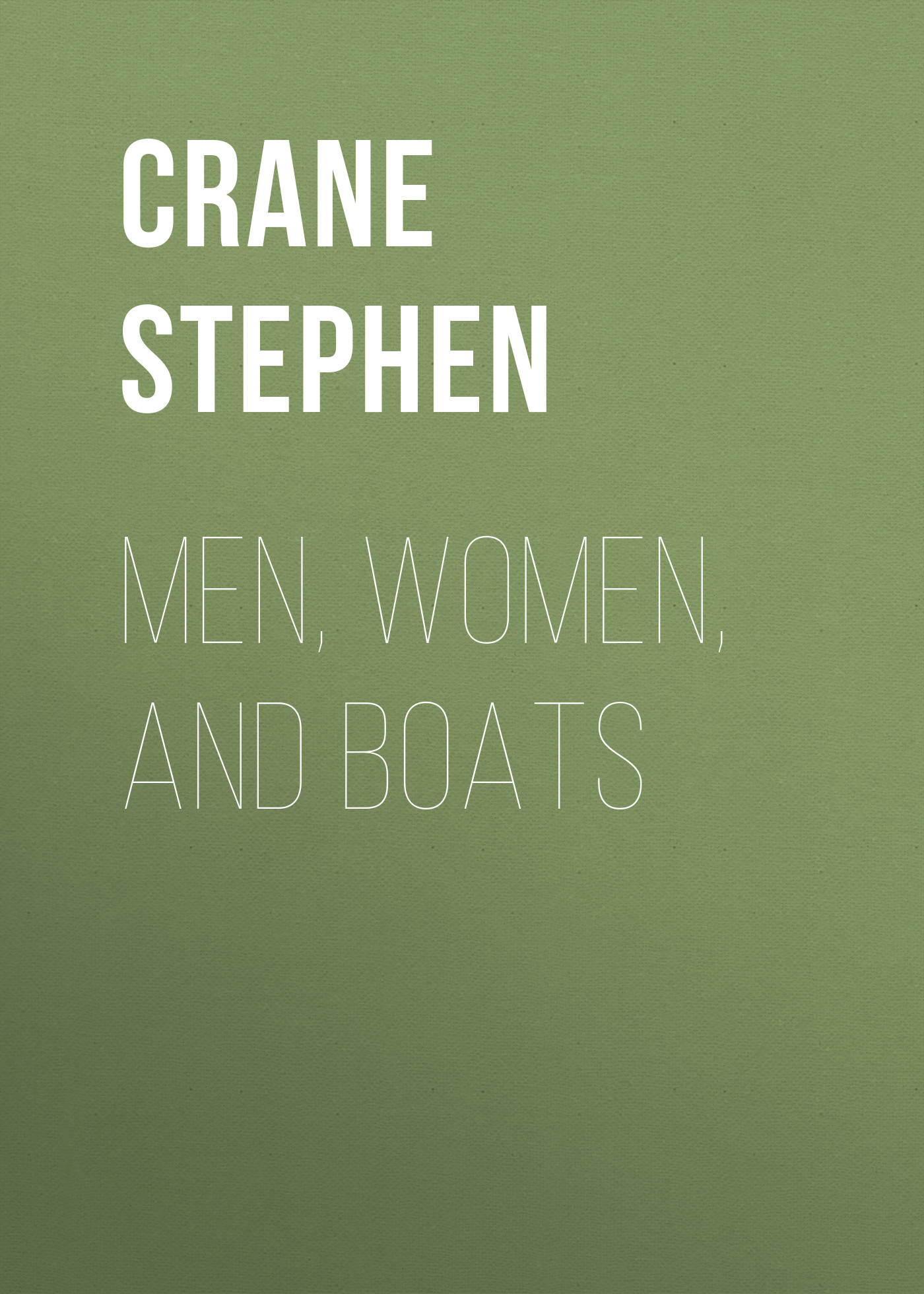Crane Stephen Men, Women, and Boats stephen crane the open boat