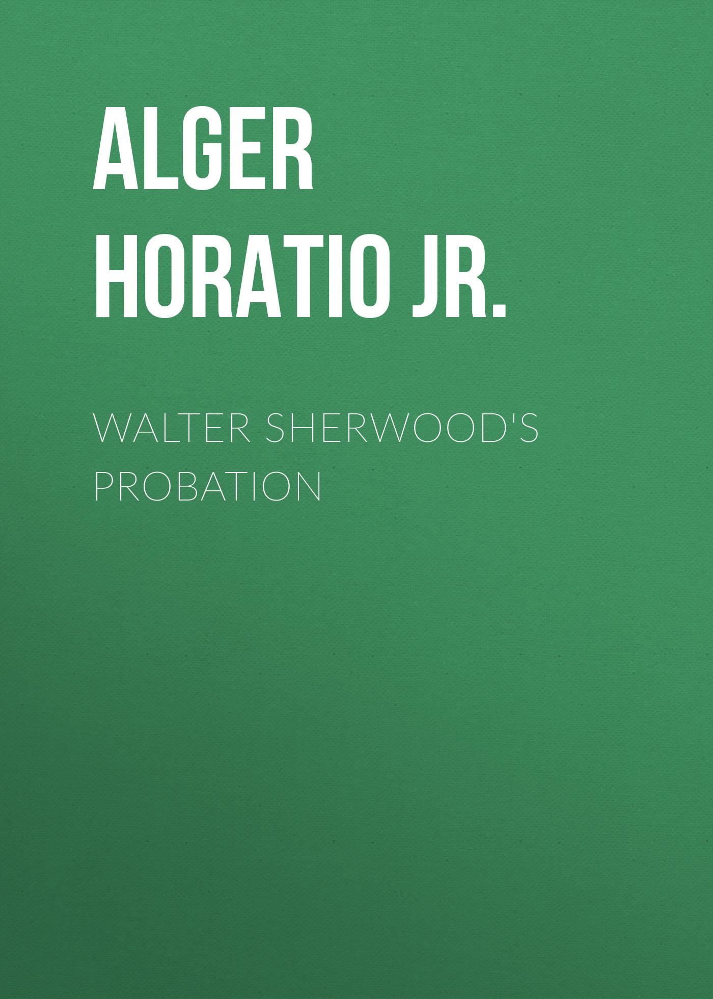 Alger Horatio Jr. Walter Sherwood's Probation alger horatio jr luke walton