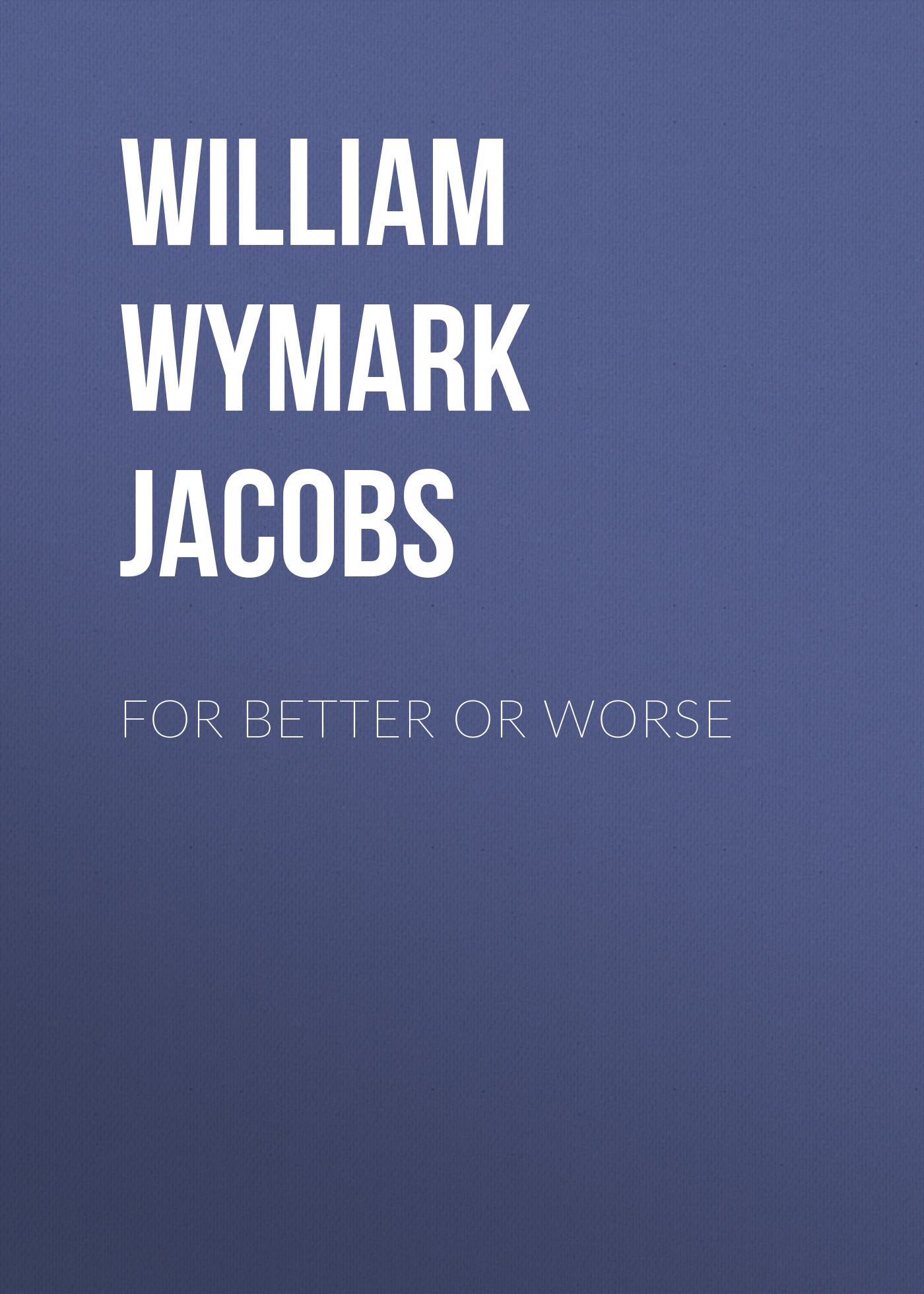 William Wymark Jacobs For Better or Worse