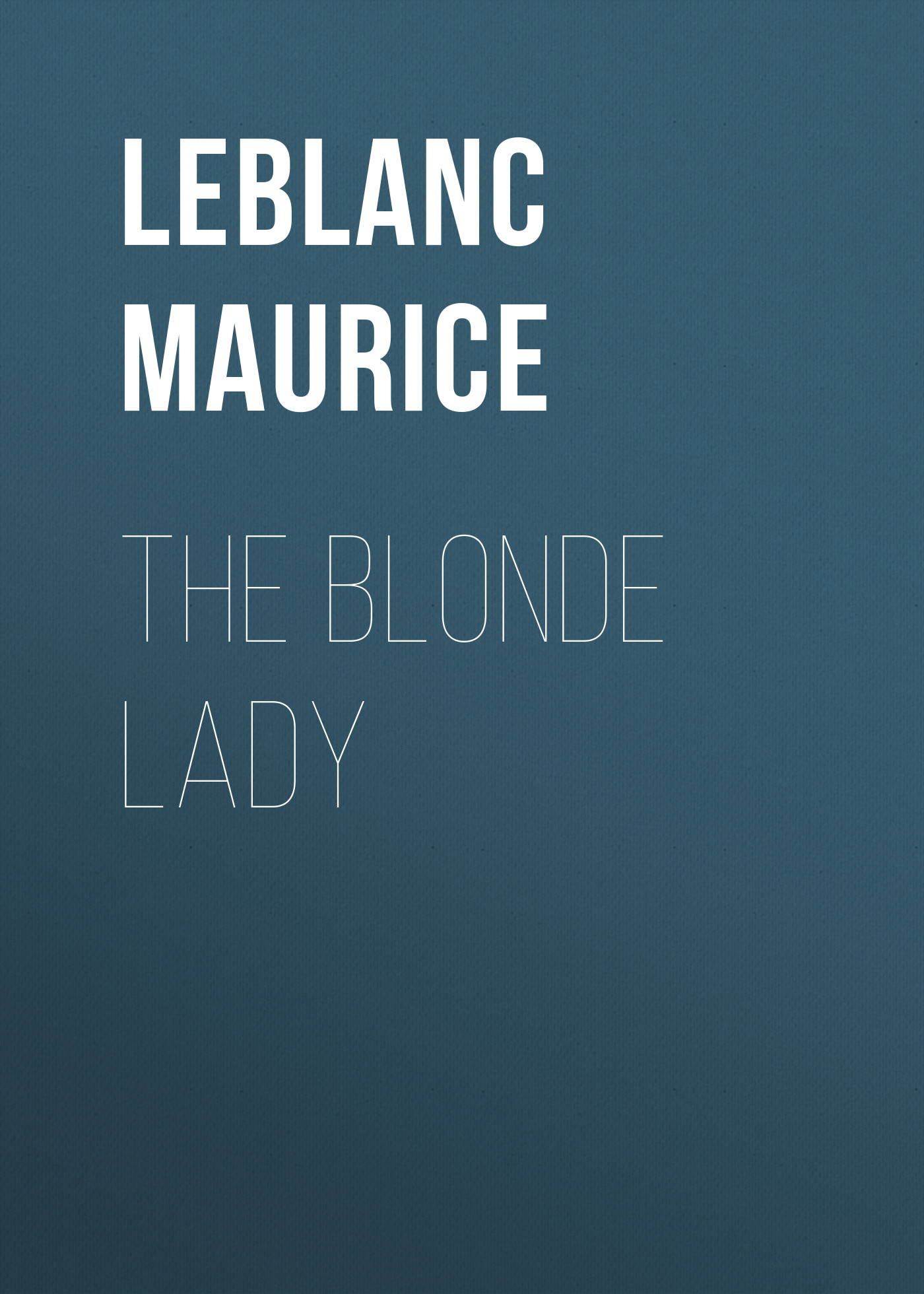 Leblanc Maurice The Blonde Lady цена и фото