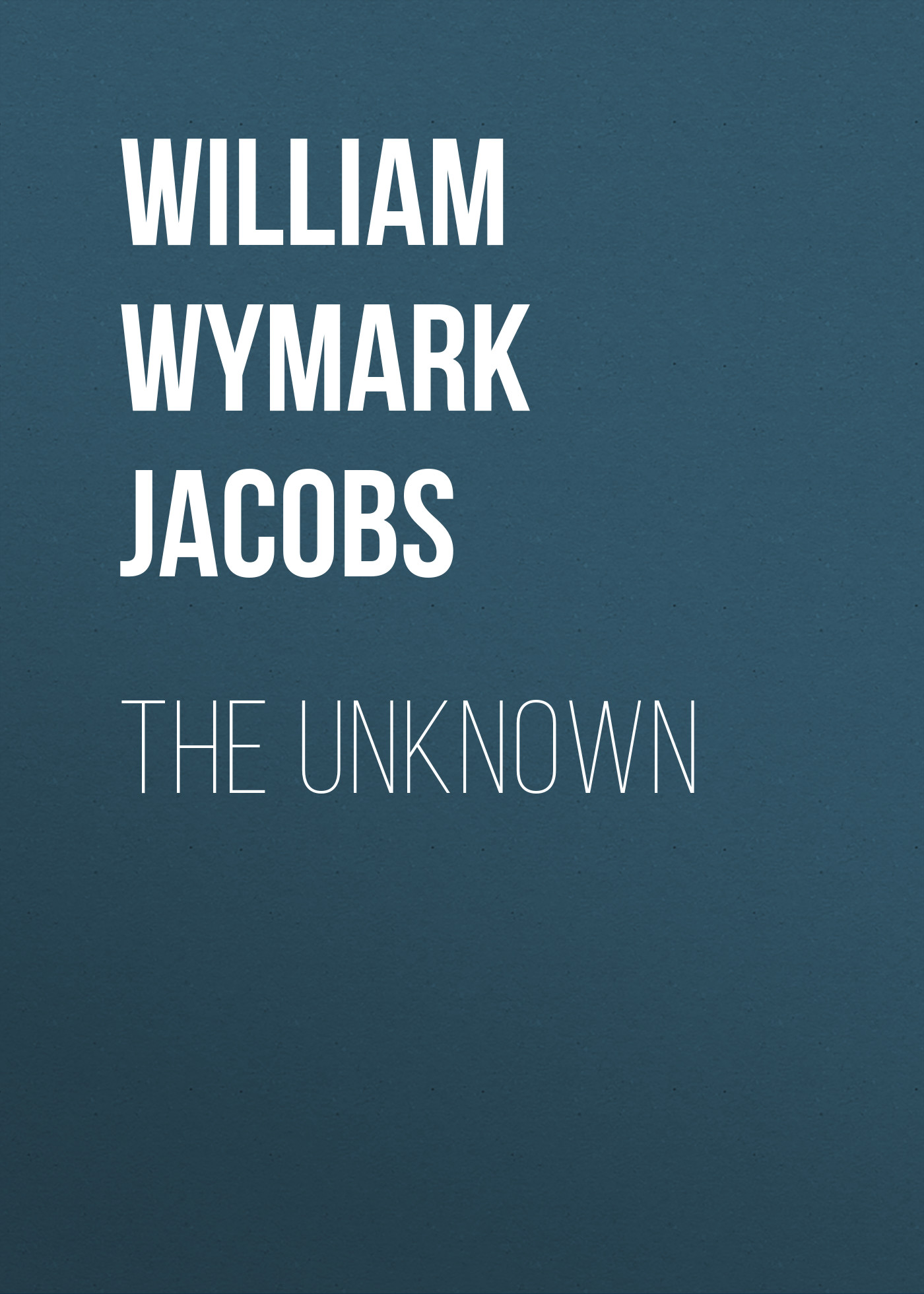 лучшая цена William Wymark Jacobs The Unknown