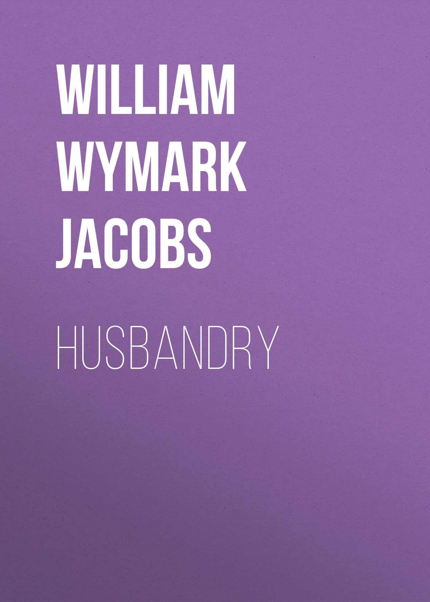 William Wymark Jacobs Husbandry