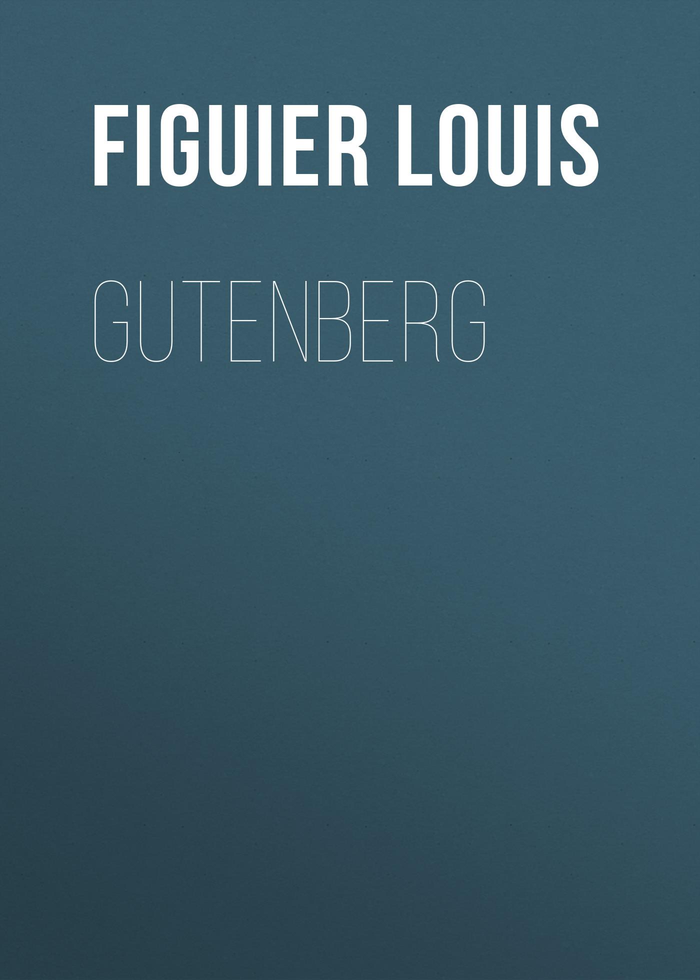 Figuier Louis Gutenberg