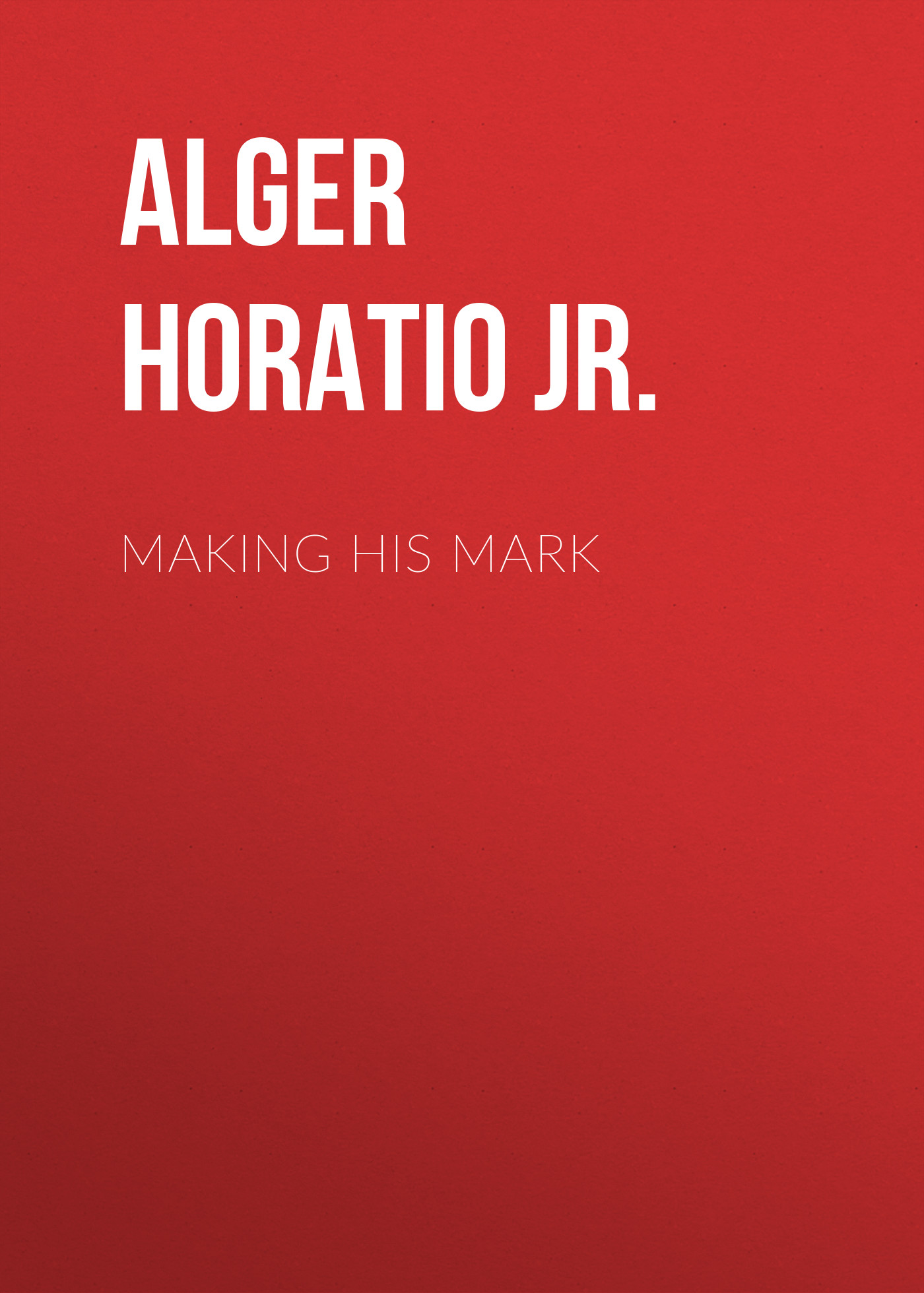 Alger Horatio Jr. Making His Mark цены онлайн