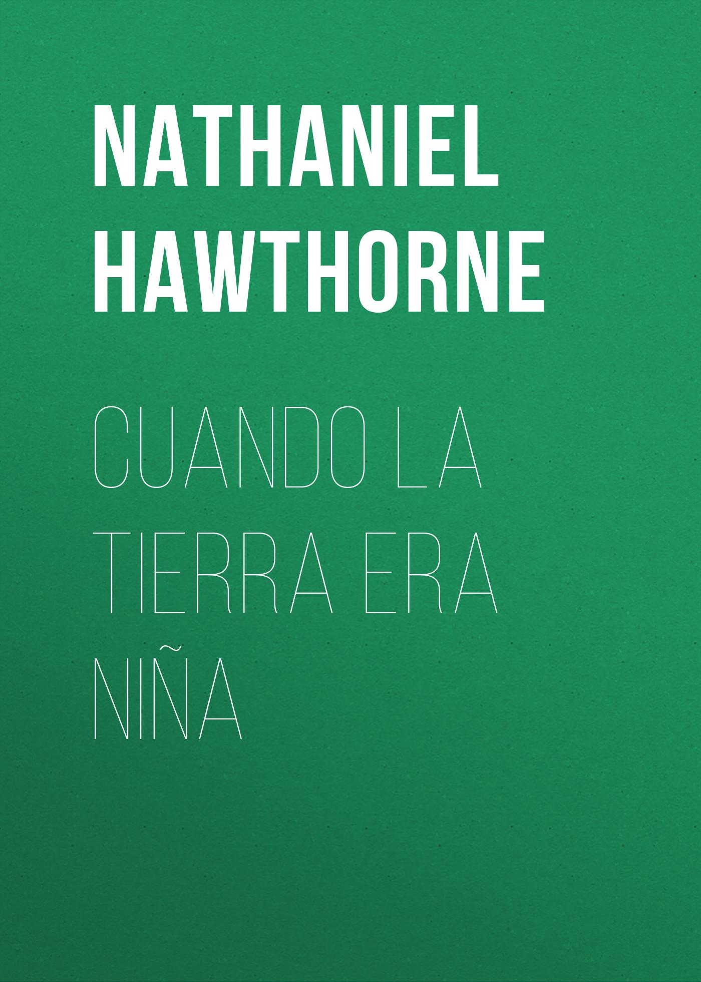Nathaniel Hawthorne Cuando la tierra era niña cuando eramos mayores