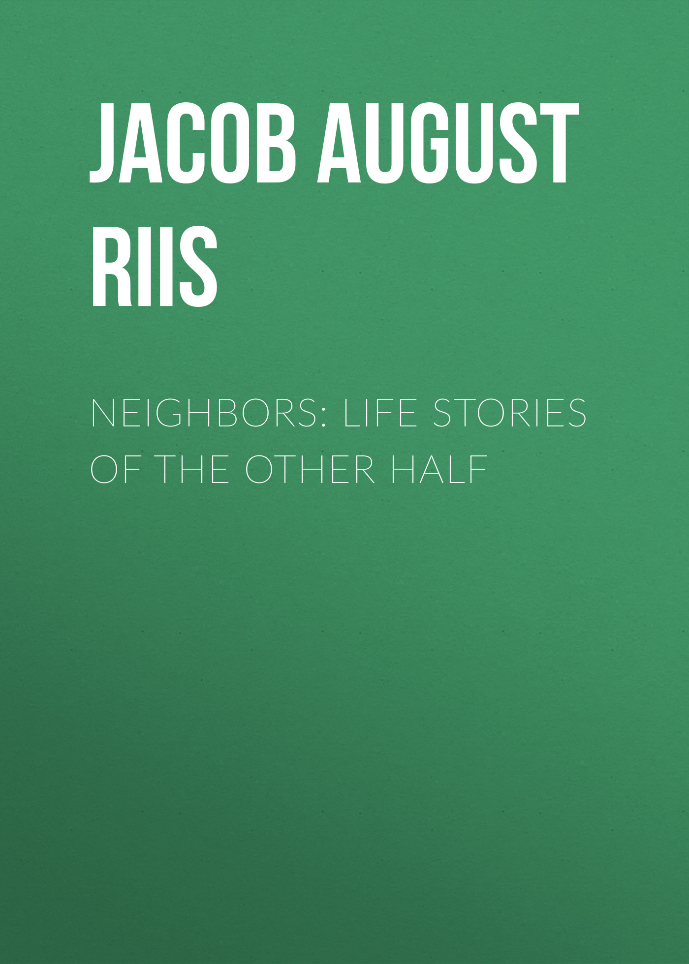 все цены на Jacob August Riis Neighbors: Life Stories of the Other Half