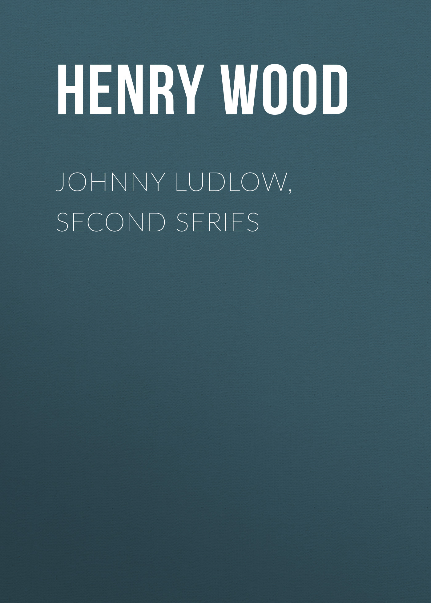 Henry Wood Johnny Ludlow, Second Series