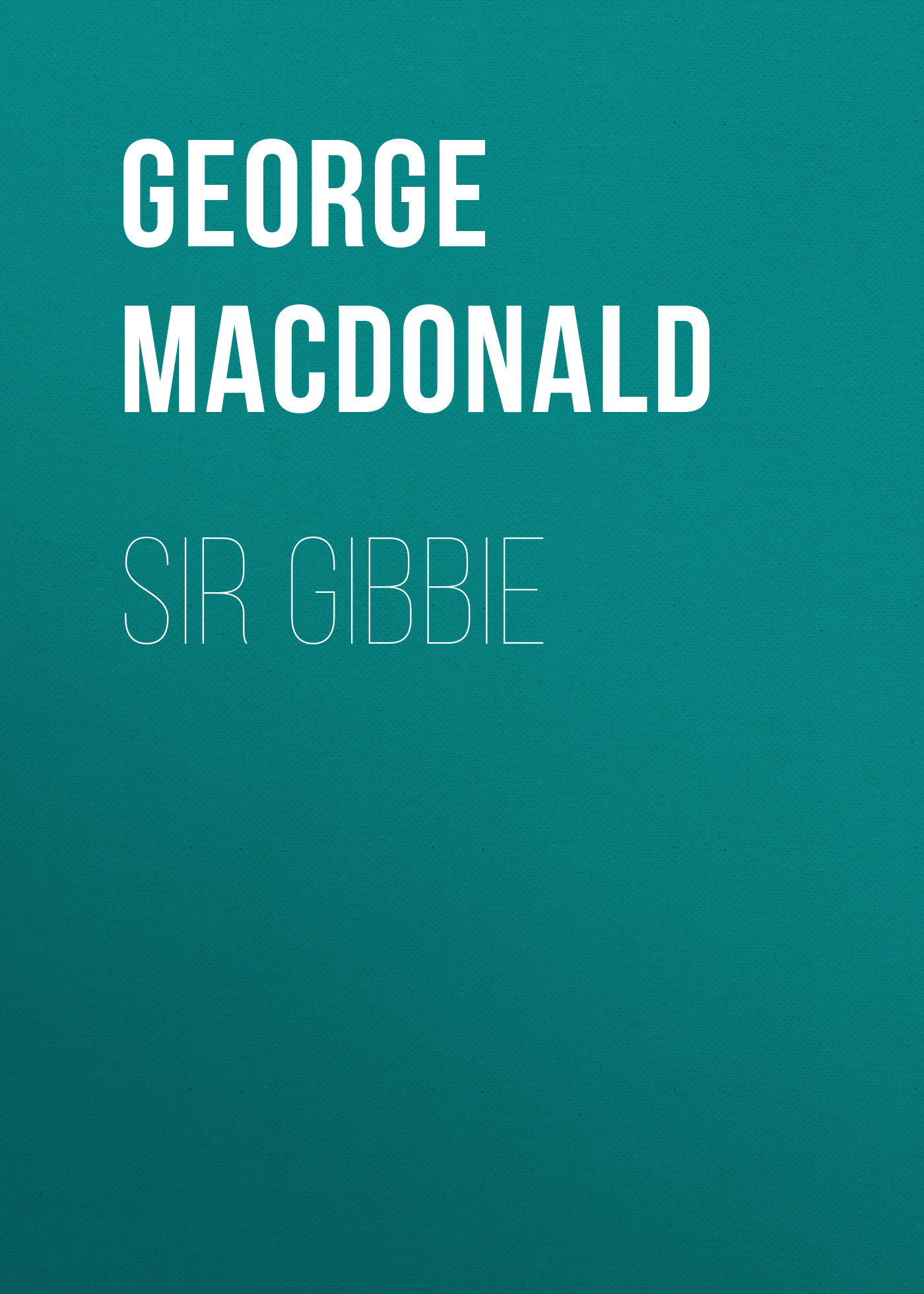 цена George MacDonald Sir Gibbie