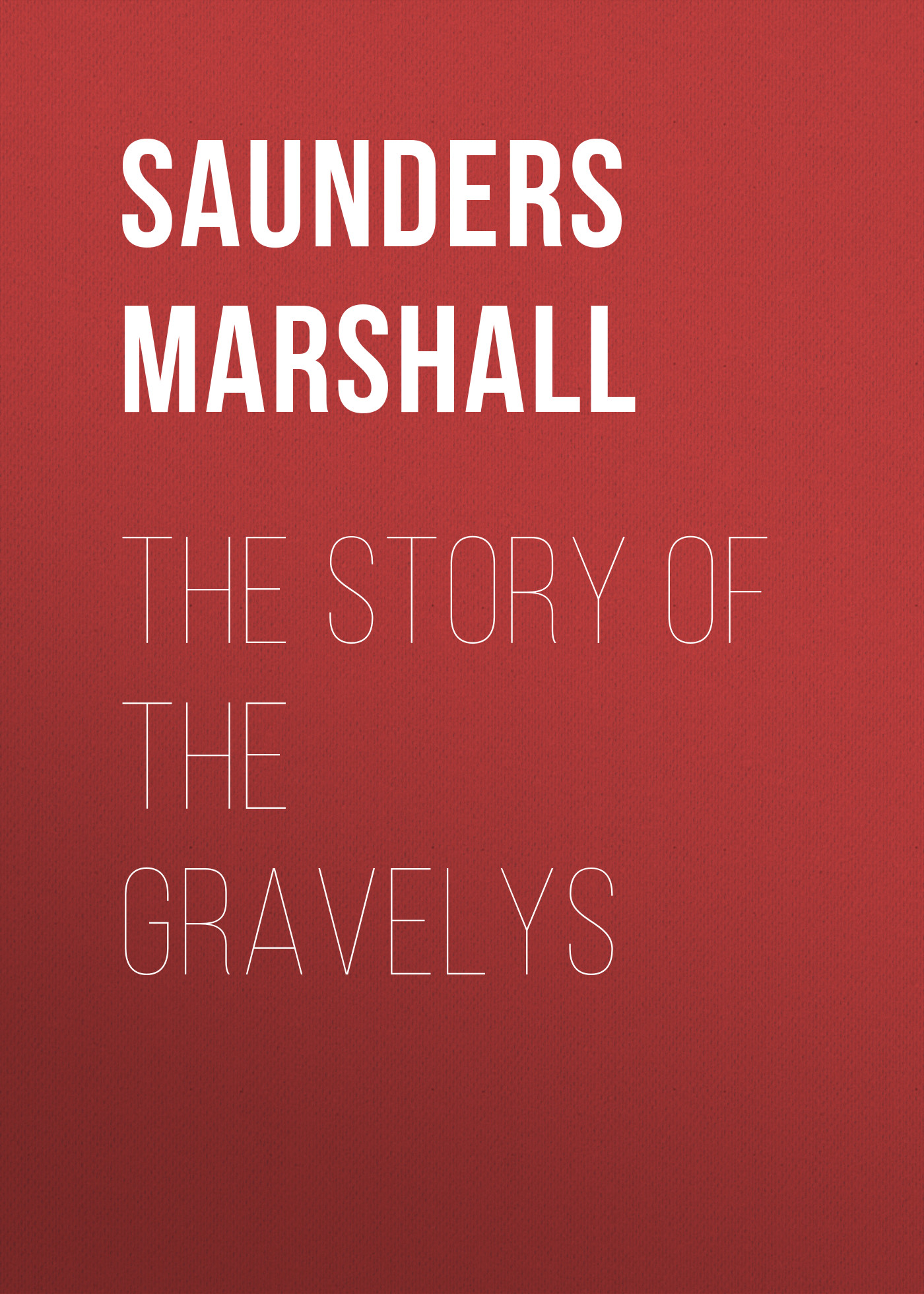Saunders Marshall The Story of the Gravelys saunders marshall the story of the gravelys