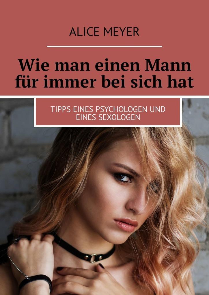 Alice Meyer Wie man einen Mann für immer bei sichhat. Tipps eines Psychologen und eines Sexologen alice meyer was ist jungfräulichkeit und wer ist eine jungfrau alles über jungfräulichkeit warum und für wen ist es nötig