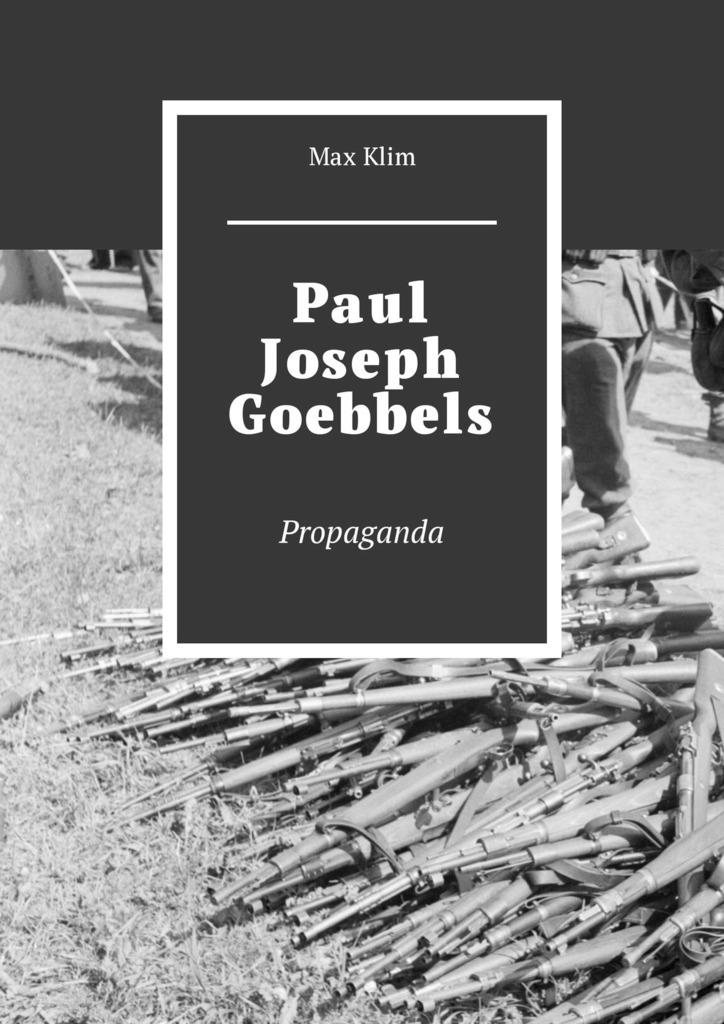Max Klim Paul Joseph Goebbels. Propaganda joseph e ssali the virtues unveiled
