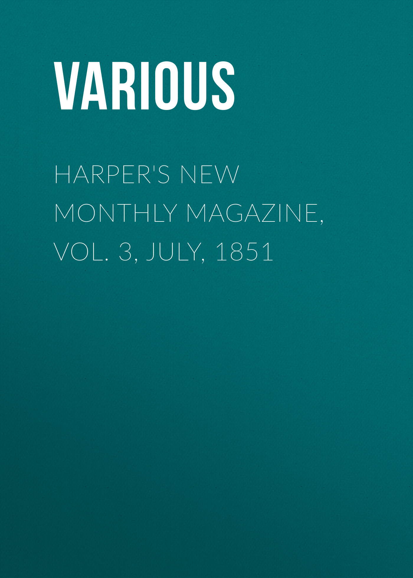 Harper\'s New Monthly Magazine, Vol. 3, July, 1851 ( Various  )