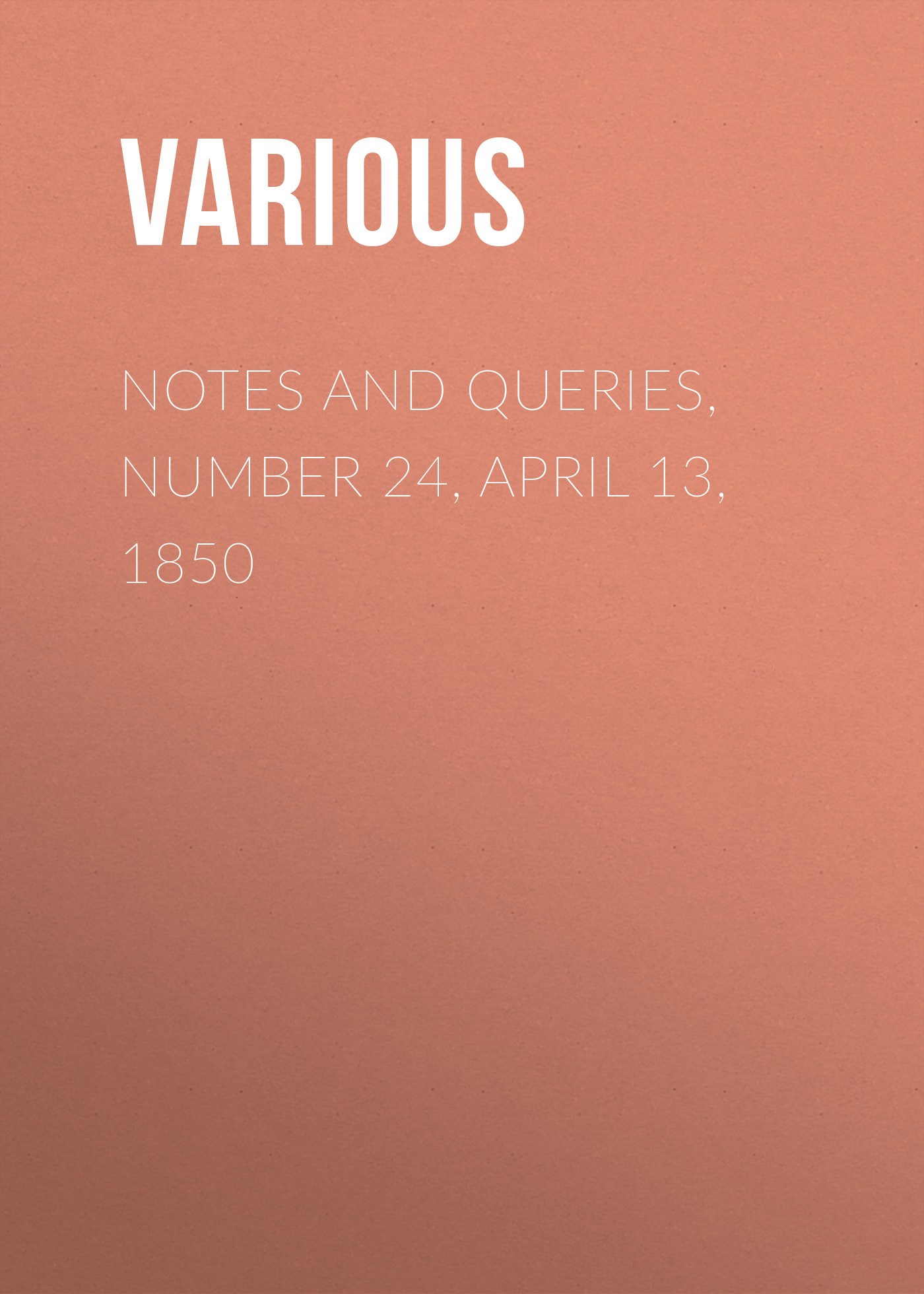 Notes and Queries, Number 24, April 13, 1850 ( Various  )