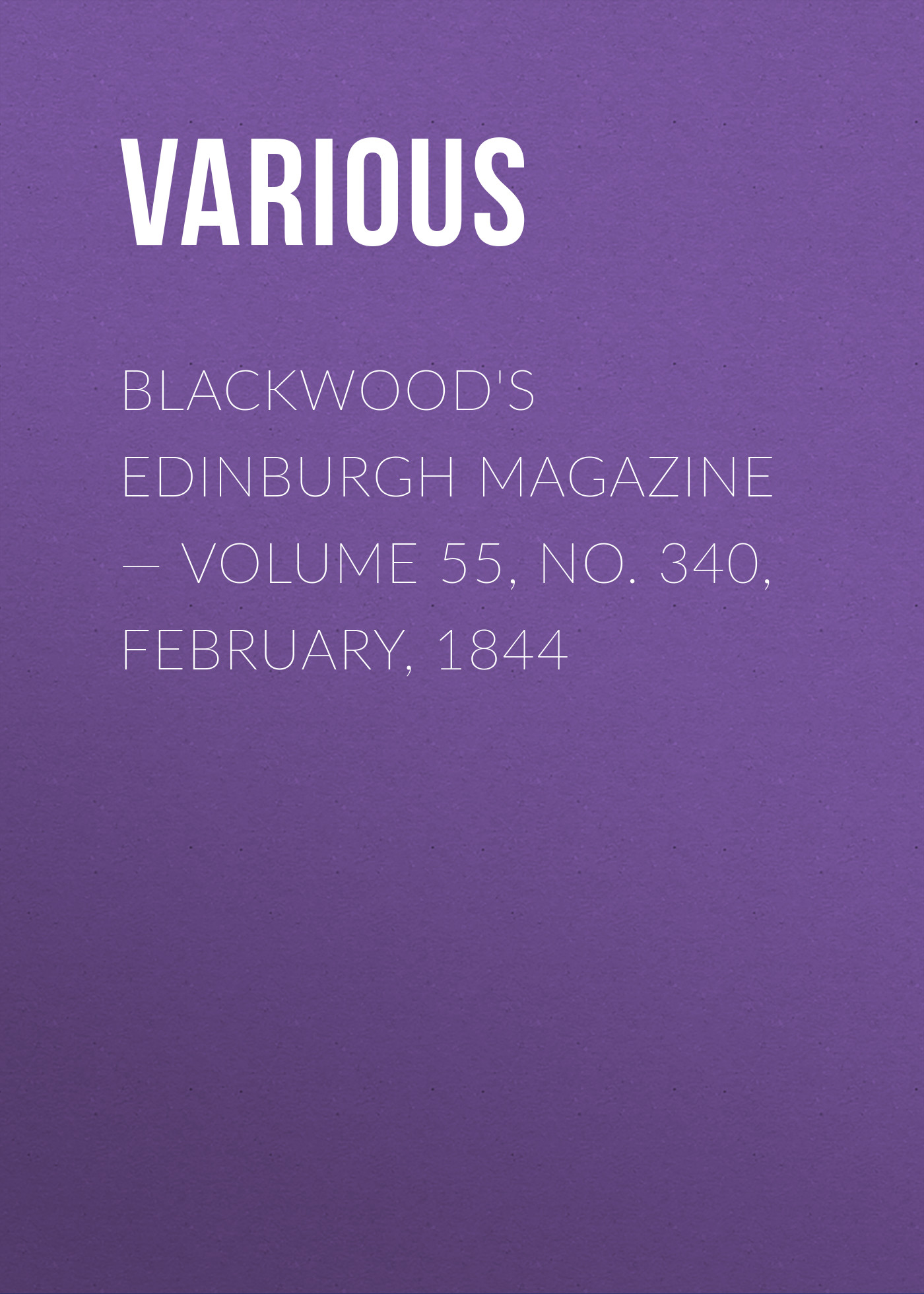 Blackwood's Edinburgh Magazine — Volume 55, No. 340, February, 1844
