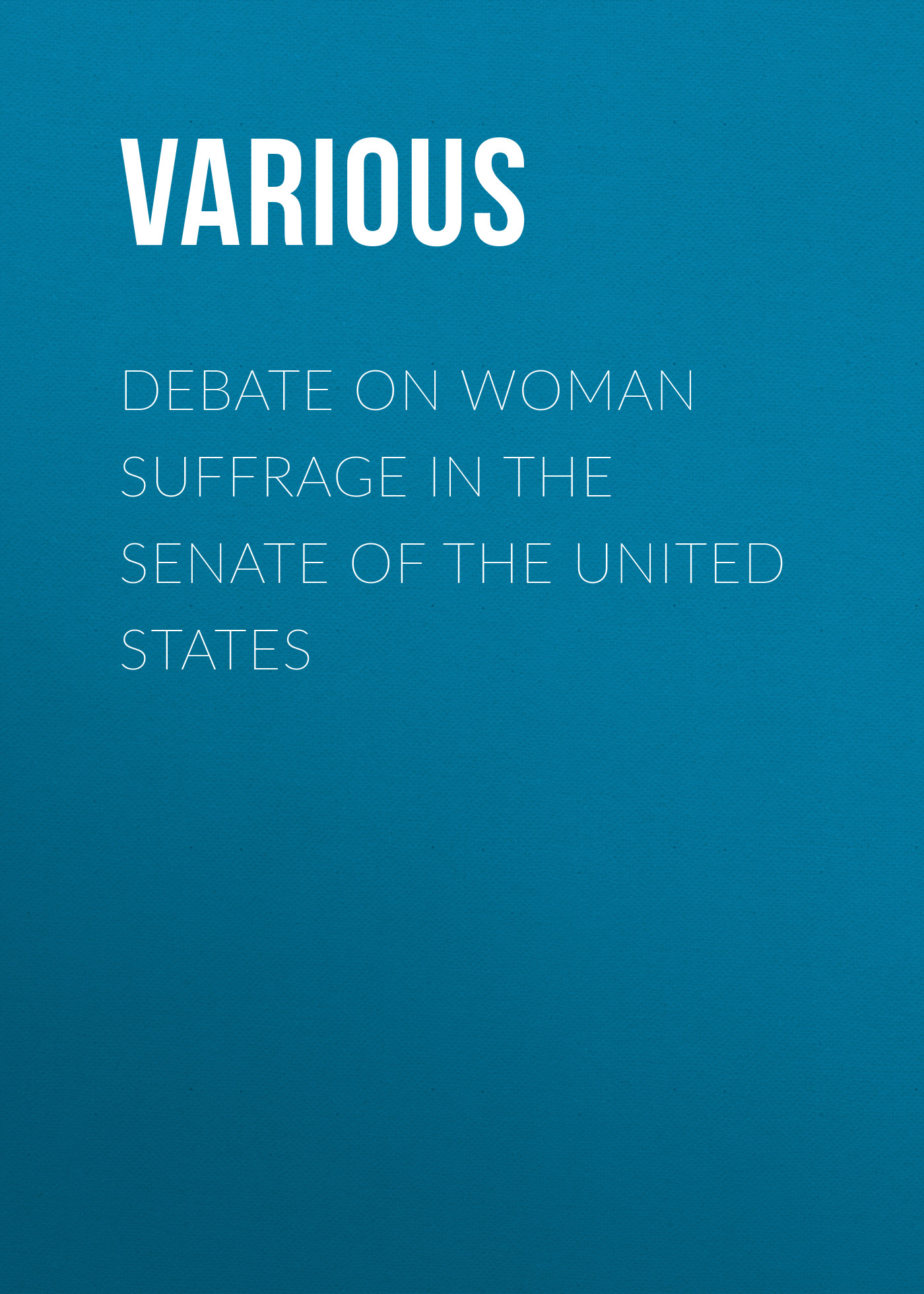 Various Debate on Woman Suffrage in the Senate of the United States шкаф для ванной the united states housing