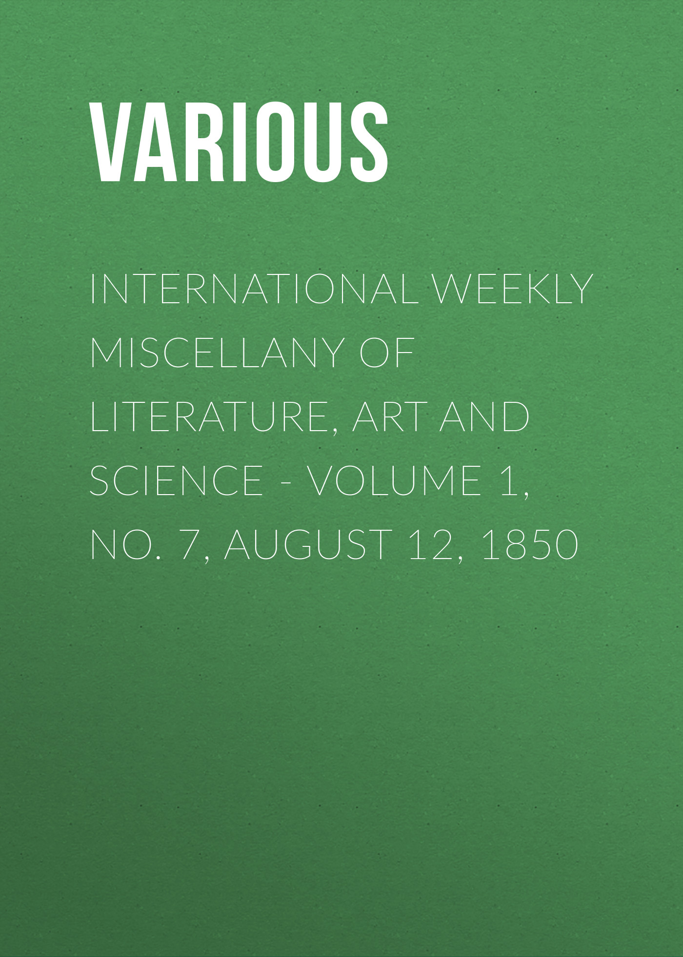 International Weekly Miscellany of Literature, Art and Science - Volume 1, No. 7, August 12, 1850