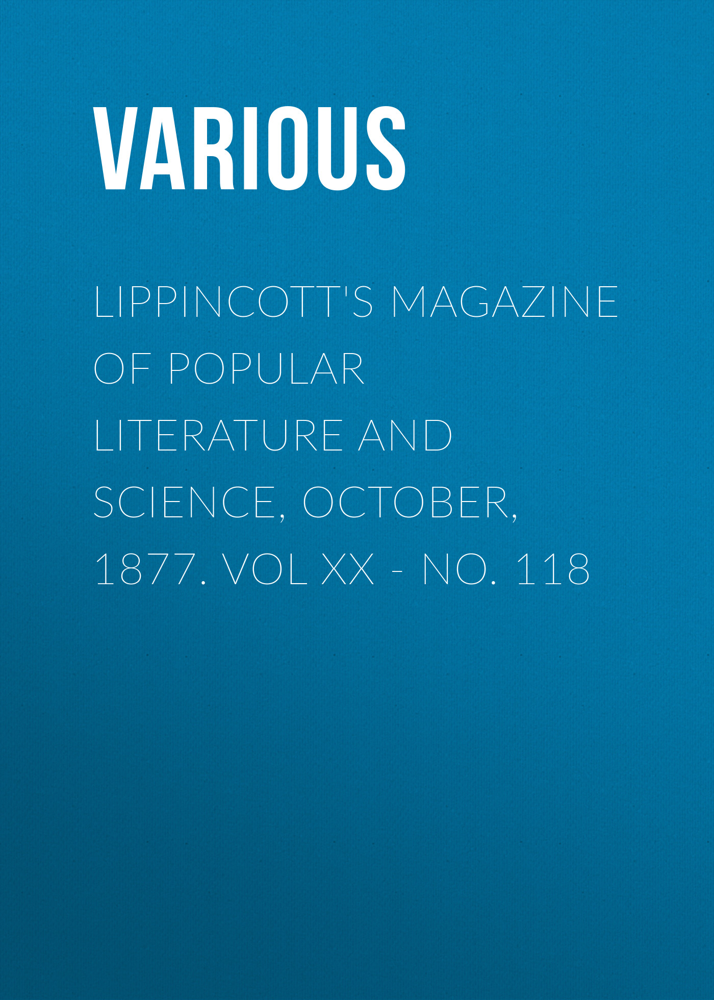 Various Lippincott's Magazine of Popular Literature and Science, October, 1877. Vol XX - No. 118 цена 2017