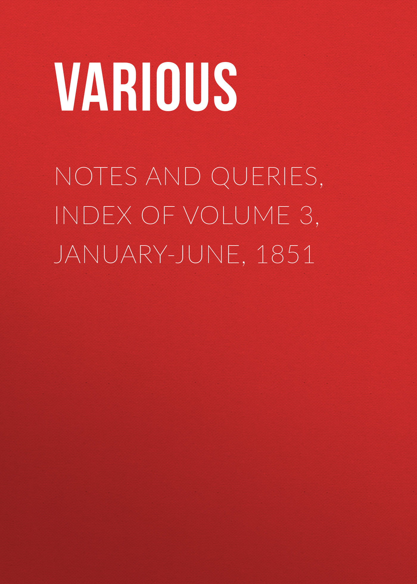 Various Notes and Queries, Index of Volume 3, January-June, 1851 cfr 5 parts 1 to 699 administrative personnel january 01 2017 volume 1 of 3