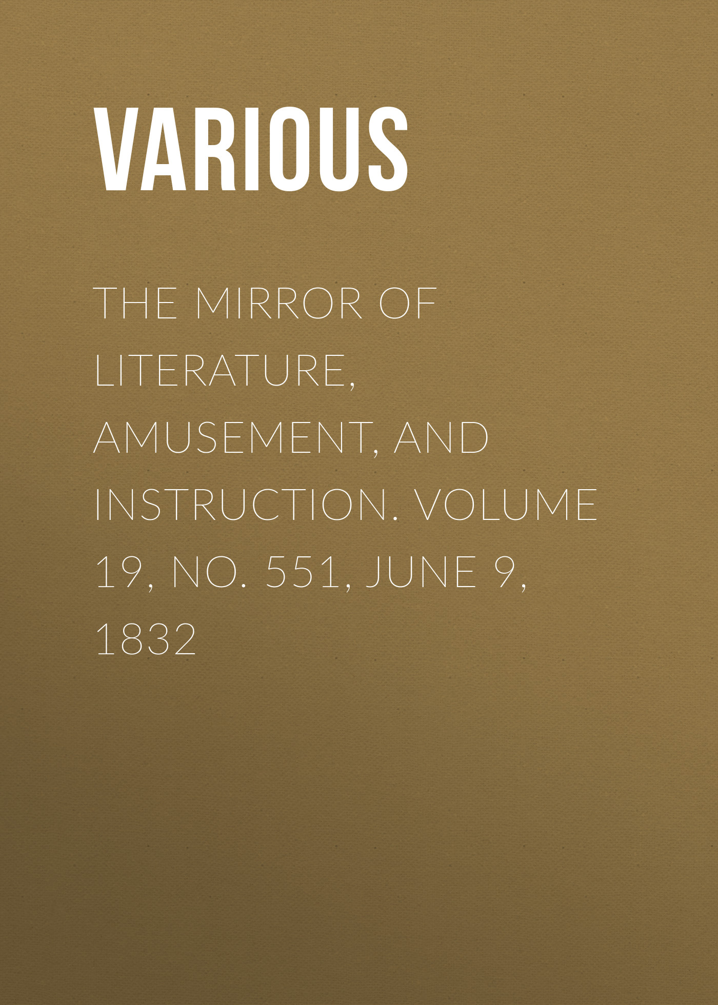 Various The Mirror of Literature, Amusement, and Instruction. Volume 19, No. 551, June 9, 1832 various the mirror of literature amusement and instruction volume 19 no 530 january 21 1832