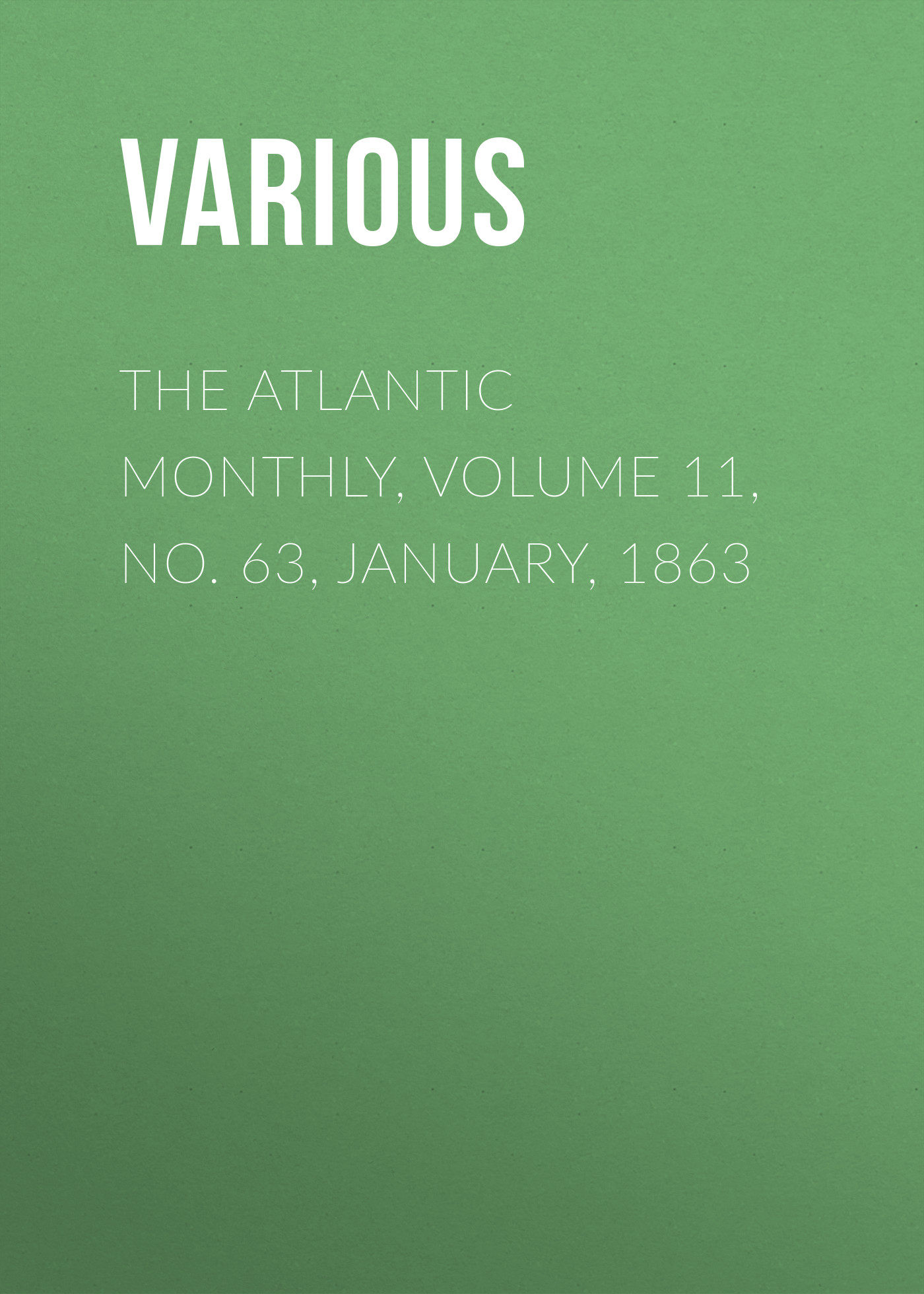 Various The Atlantic Monthly, Volume 11, No. 63, January, 1863 various the atlantic monthly volume 11 no 63 january 1863