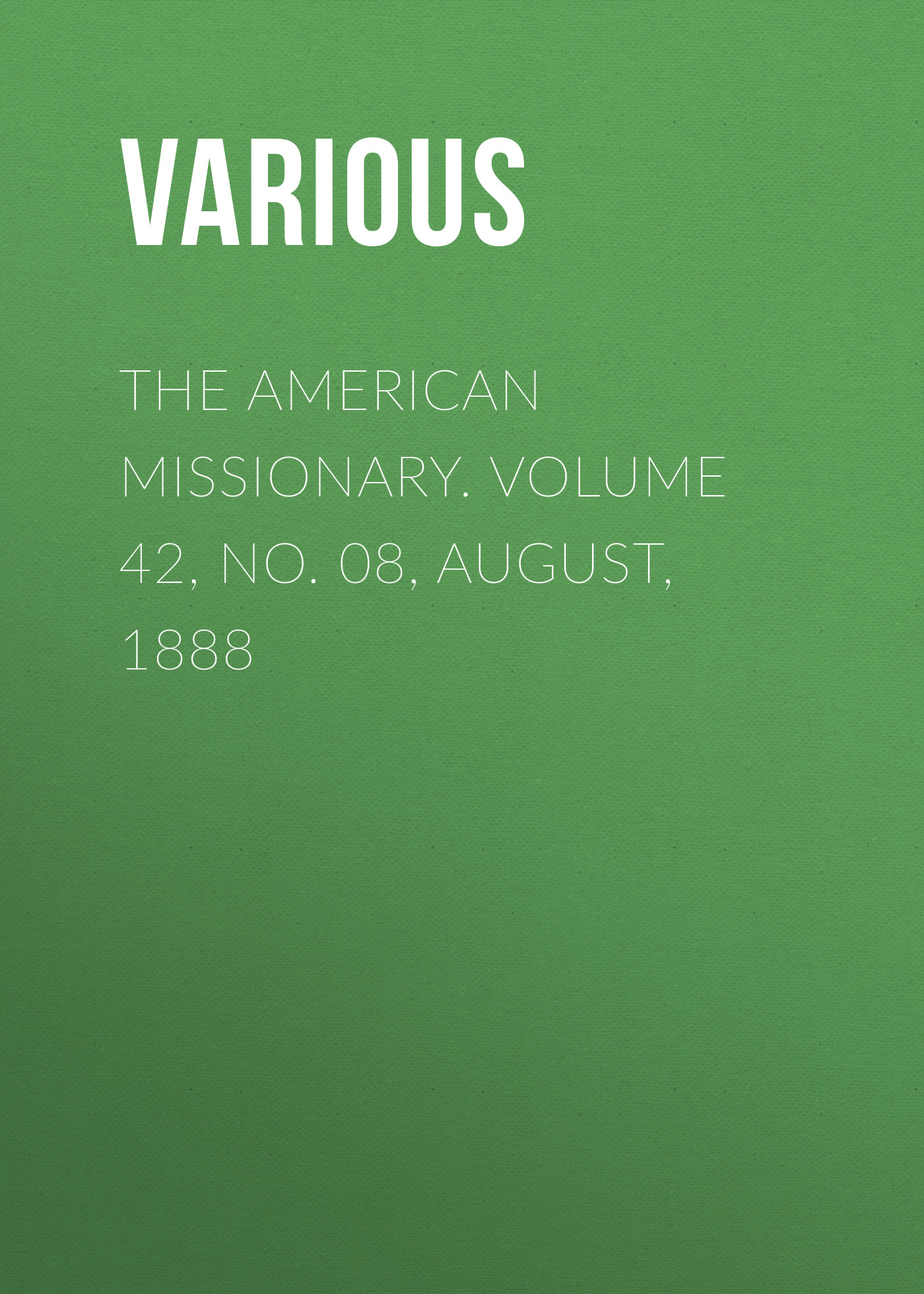 Various The American Missionary. Volume 42, No. 08, August, 1888