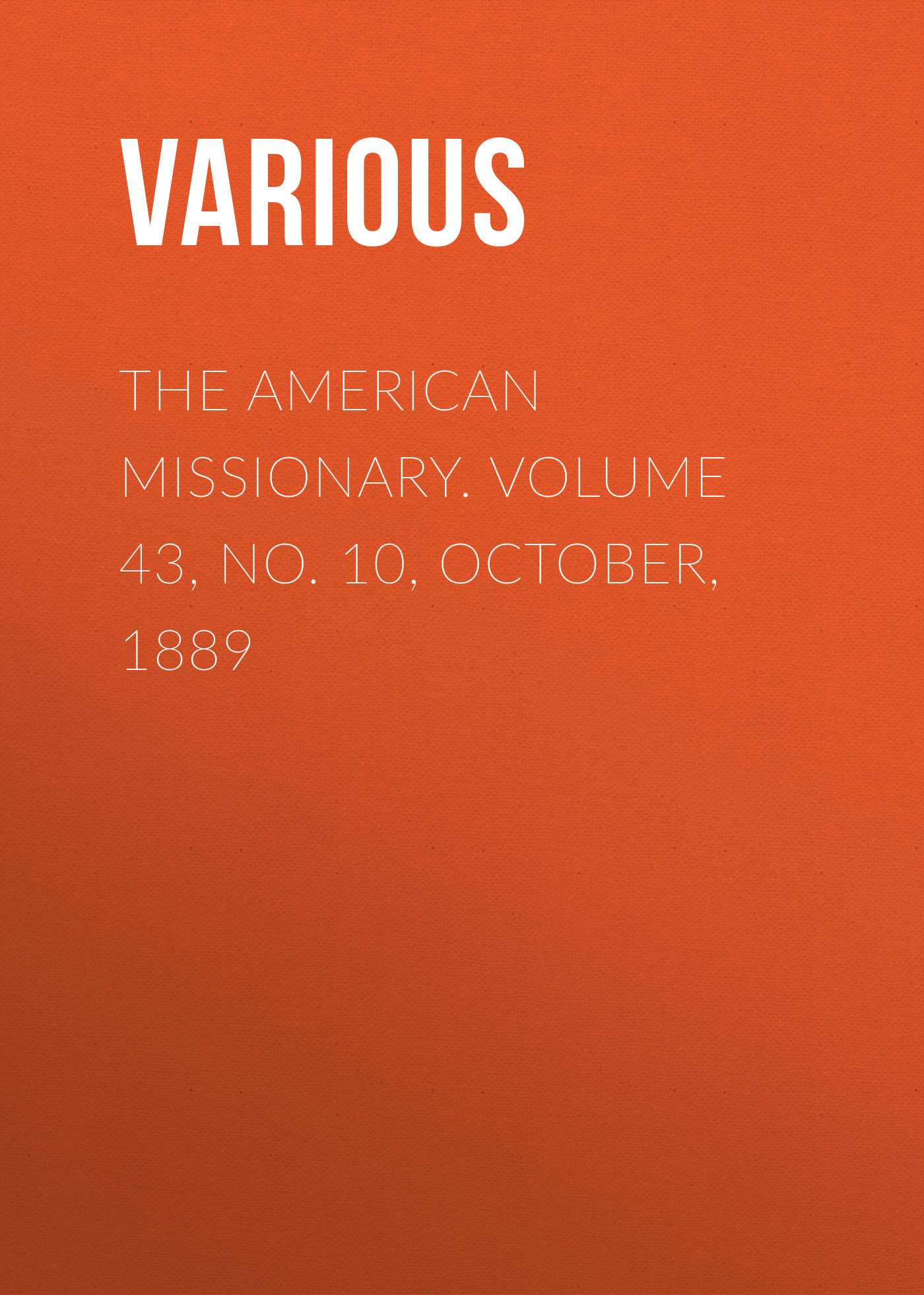 Various The American Missionary. Volume 43, No. 10, October, 1889