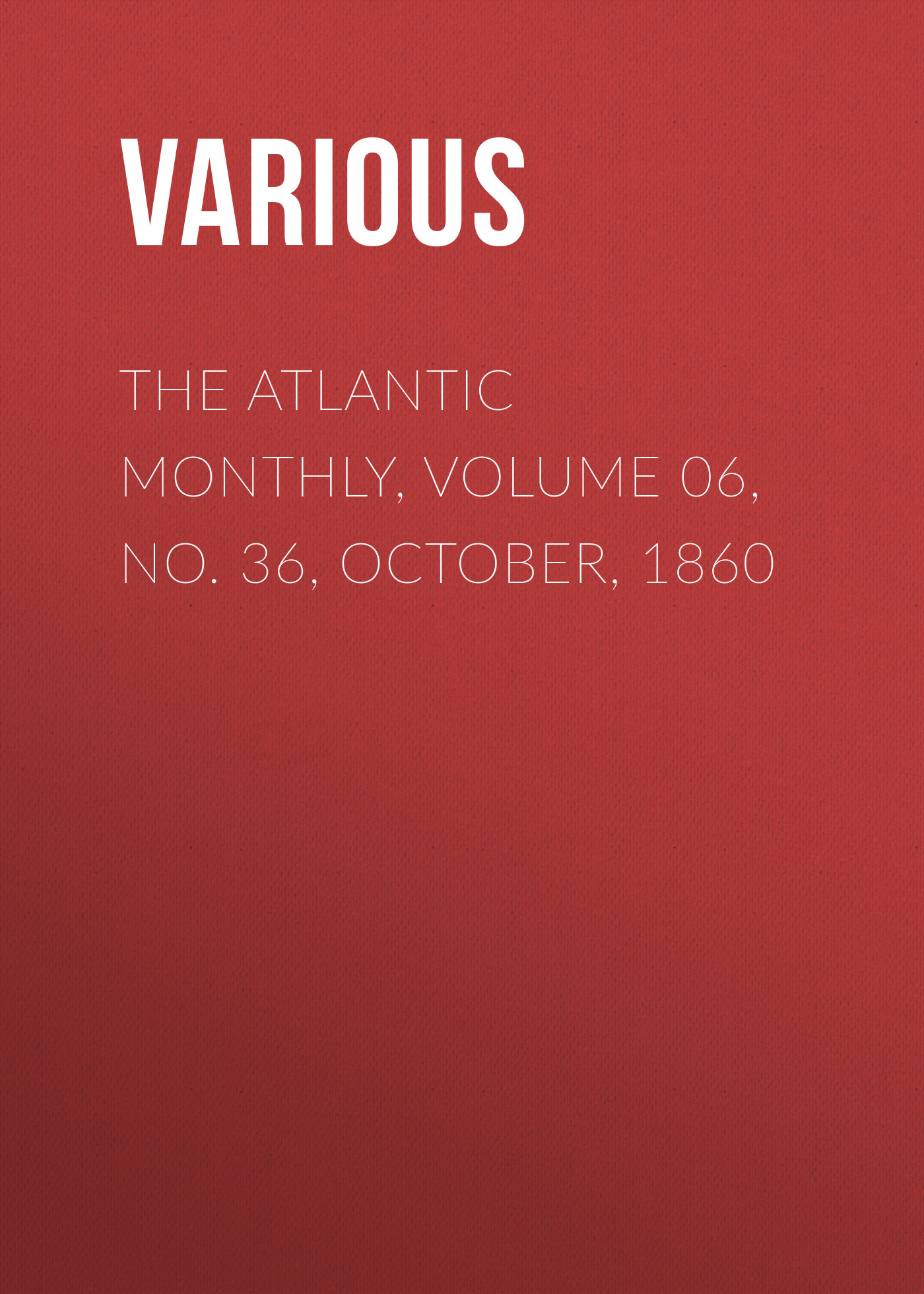 Various The Atlantic Monthly, Volume 06, No. 36, October, 1860 various armour s monthly cook book volume 2 no 12 october 1913