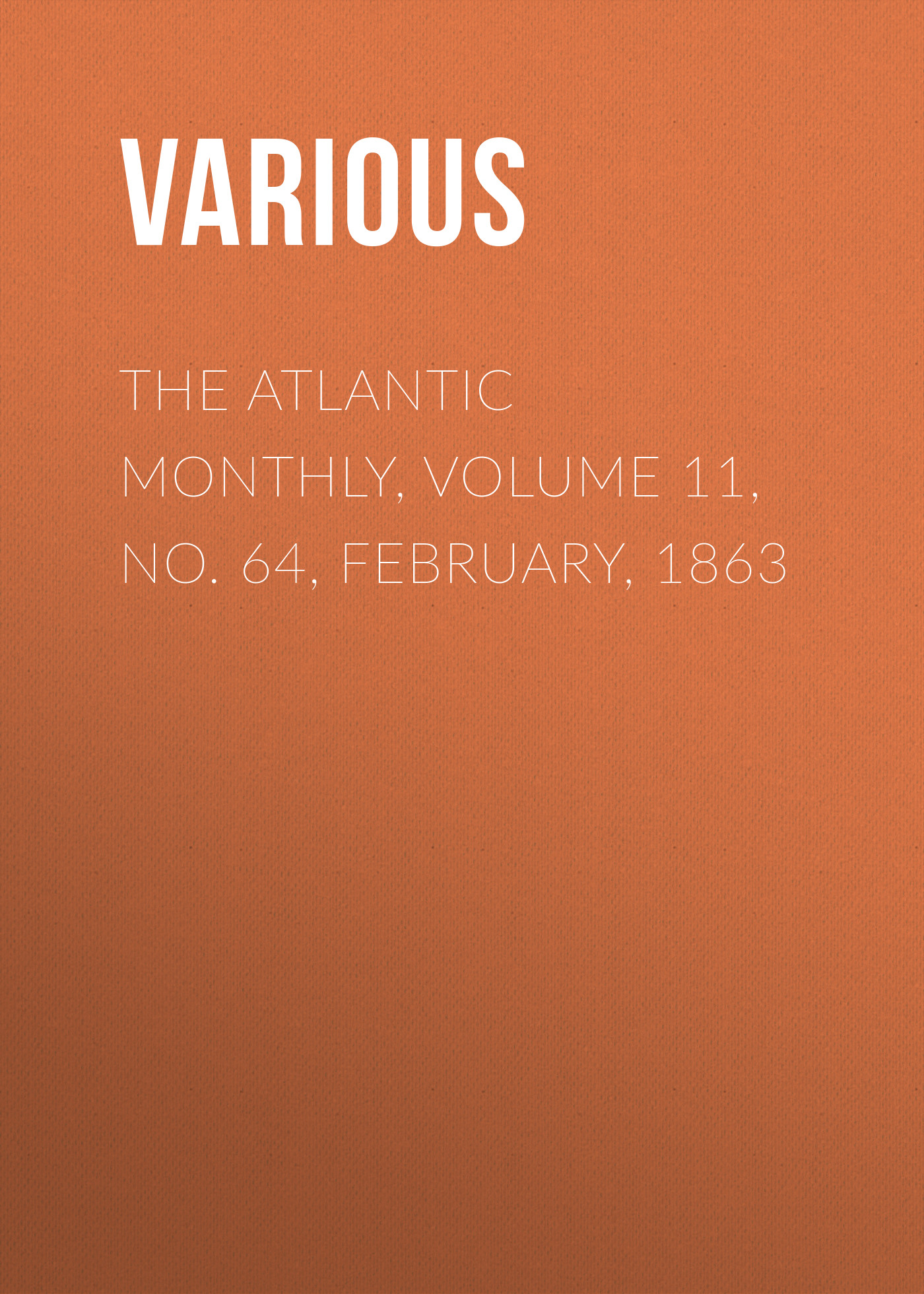 Various The Atlantic Monthly, Volume 11, No. 64, February, 1863 various the atlantic monthly volume 11 no 63 january 1863