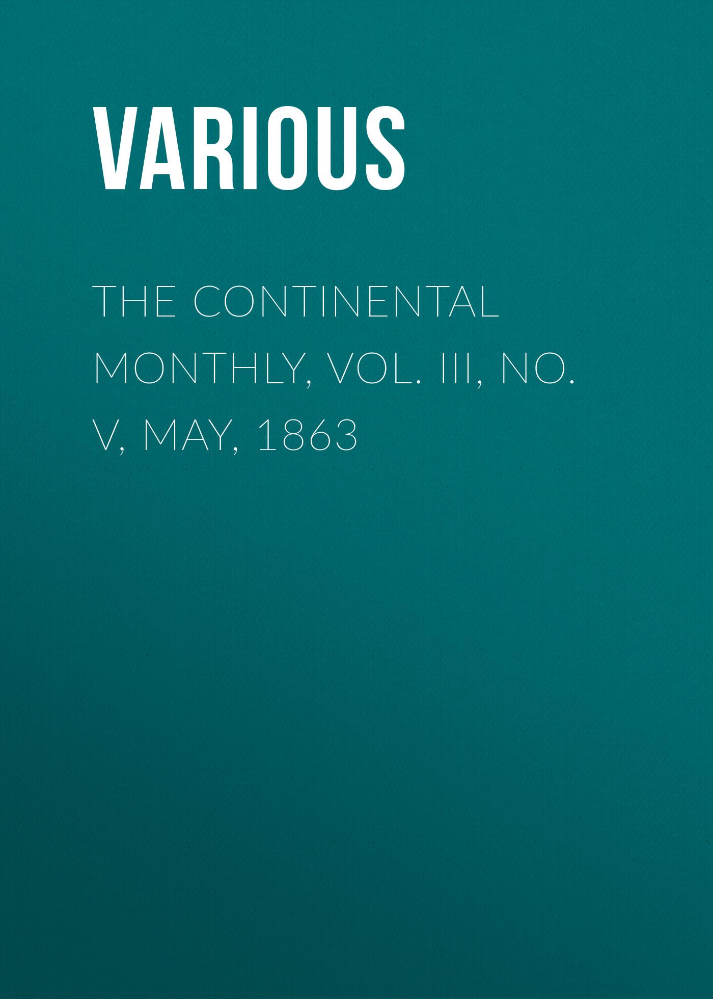 Various The Continental Monthly, Vol. III, No. V, May, 1863 mauro palumbo tabula risa vol iii