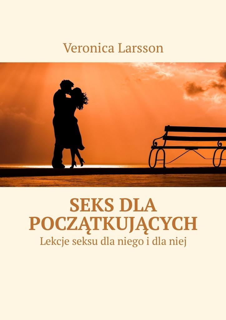 Veronica Larsson Seks dla początkujących. Lekcje seksu dla niego idlaniej цена