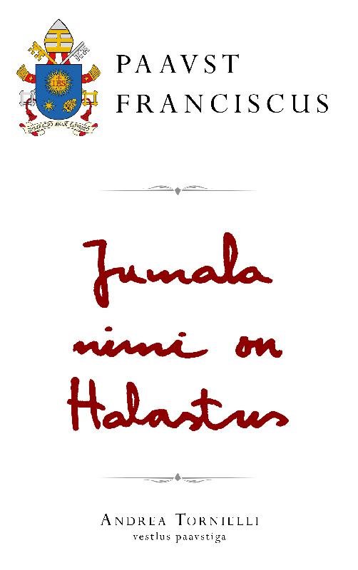 Paavst Franciscus Jumala nimi on Halastus paavst franciscus jumala nimi on halastus