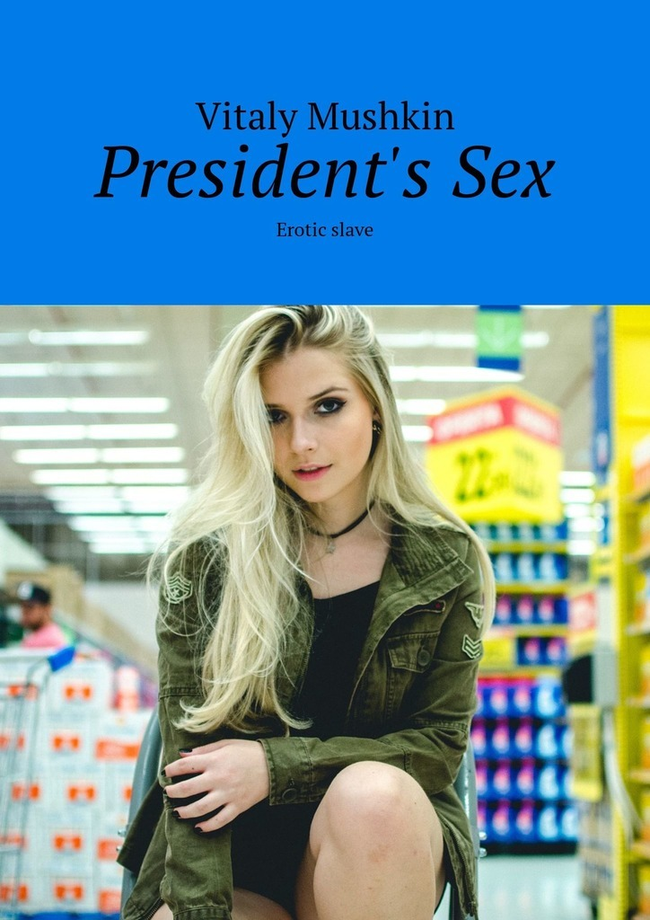 Виталий Мушкин President's Sex. Erotic slave the president is missing