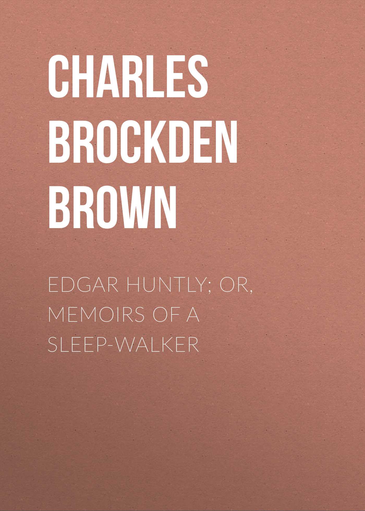 Charles Brockden Brown Edgar Huntly; or, Memoirs of a Sleep-Walker charles brockden brown ormond or the secret witness volume 1 of 3
