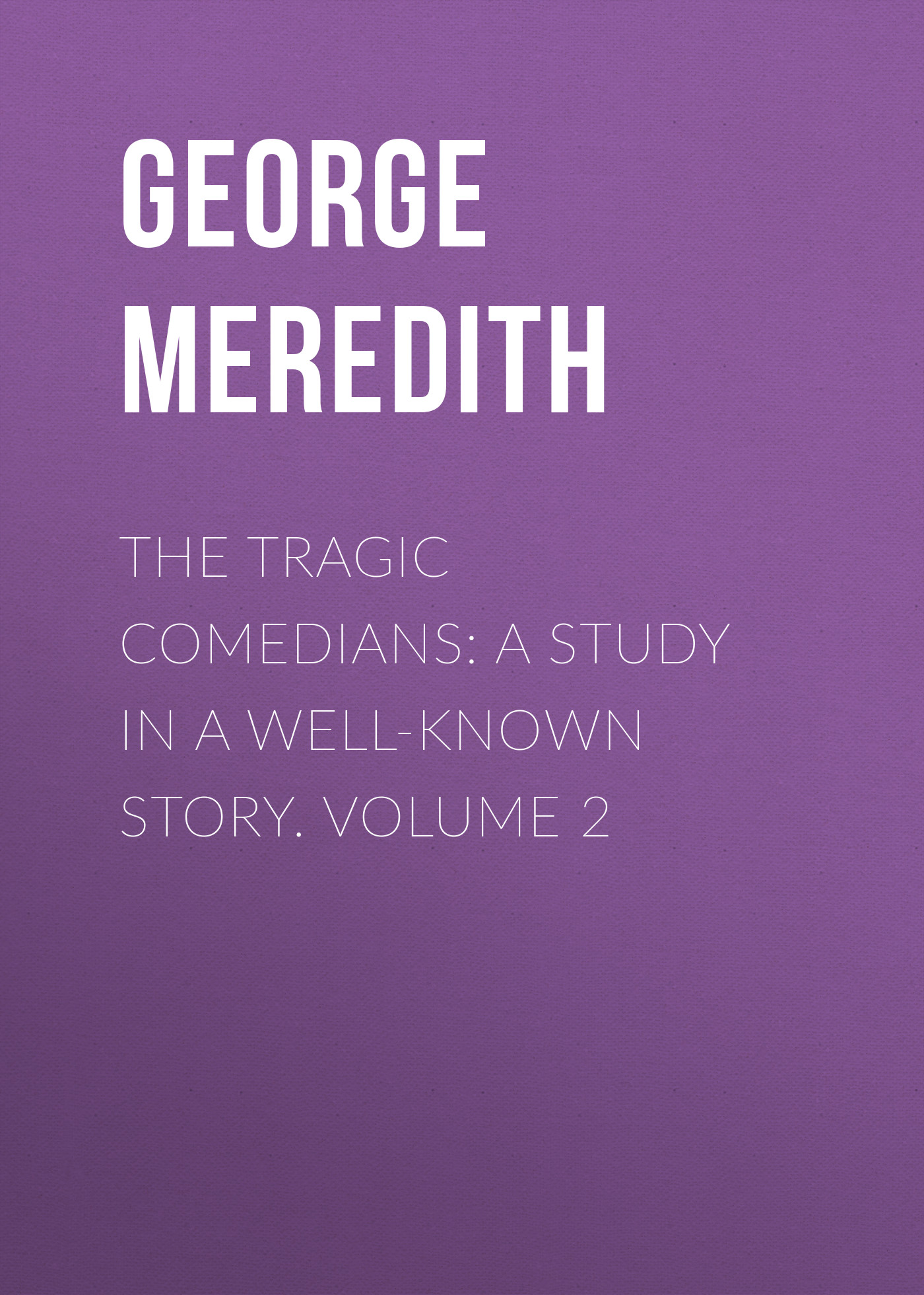 George Meredith The Tragic Comedians: A Study in a Well-known Story. Volume 2 электрическая зубная щетка cs medica cs 561 kids