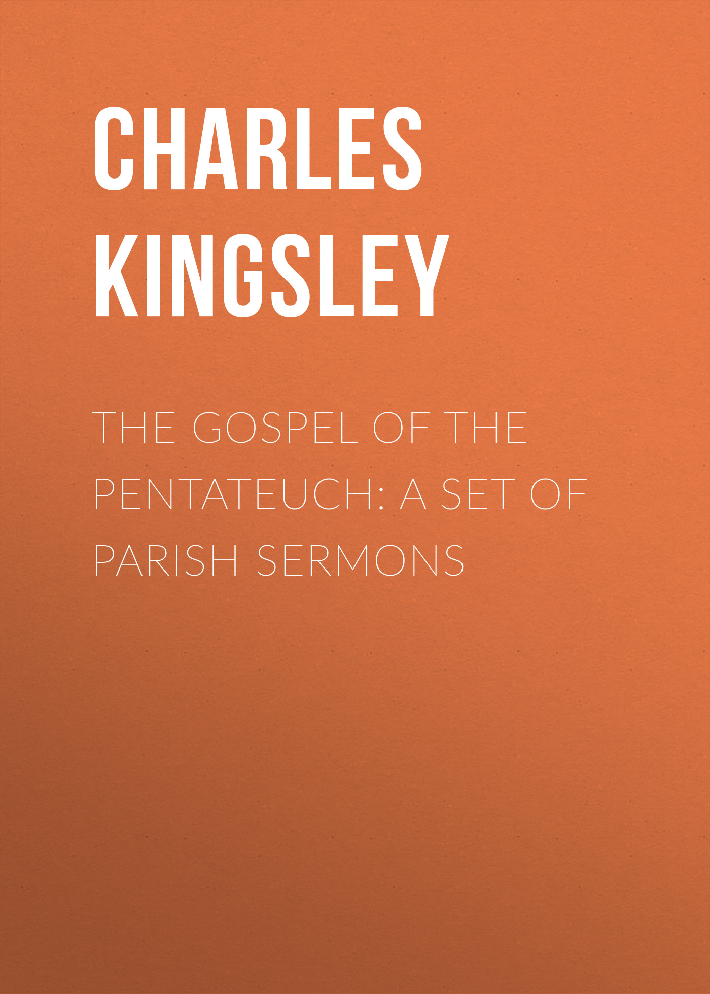 Charles Kingsley The Gospel of the Pentateuch: A Set of Parish Sermons the boyer brothers the hendrix singers the silvertone singers young gospel singers the sermonairs the waldo singers sons of the south the jewel gospel aires the best of excello gospel