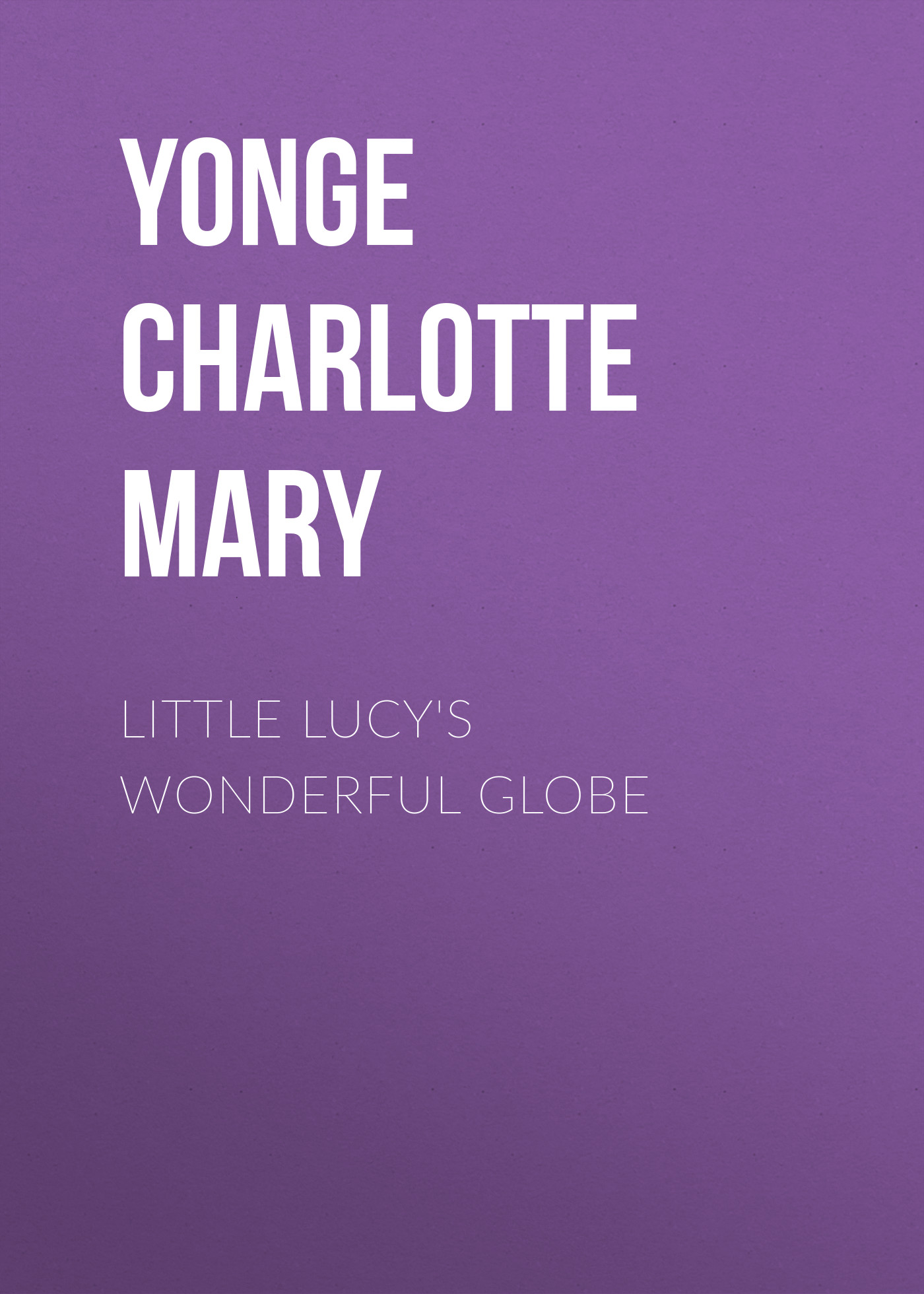 Yonge Charlotte Mary Little Lucy's Wonderful Globe wade mary hazelton blanchard our little cuban cousin