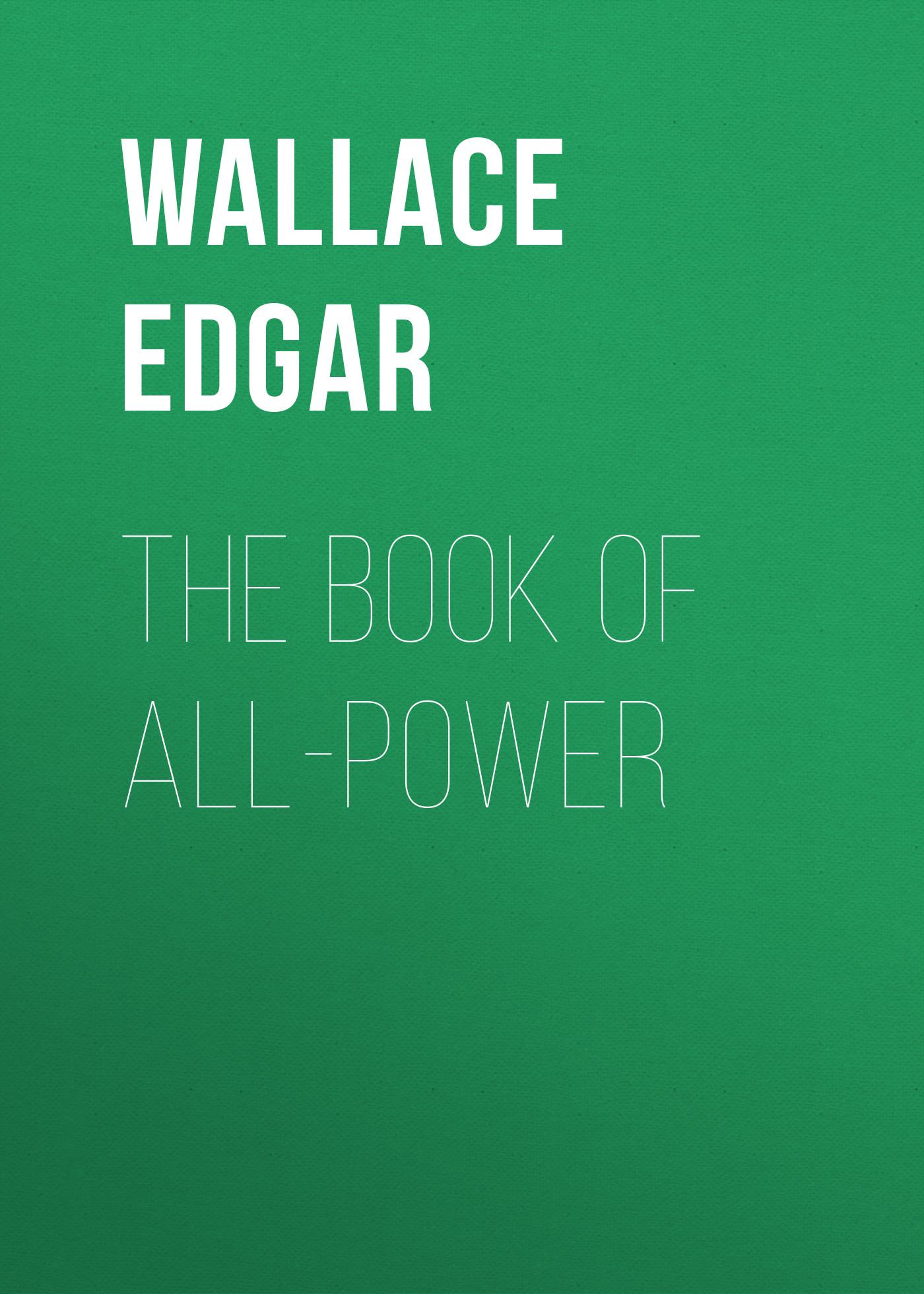 Wallace Edgar The Book of All-Power wallace