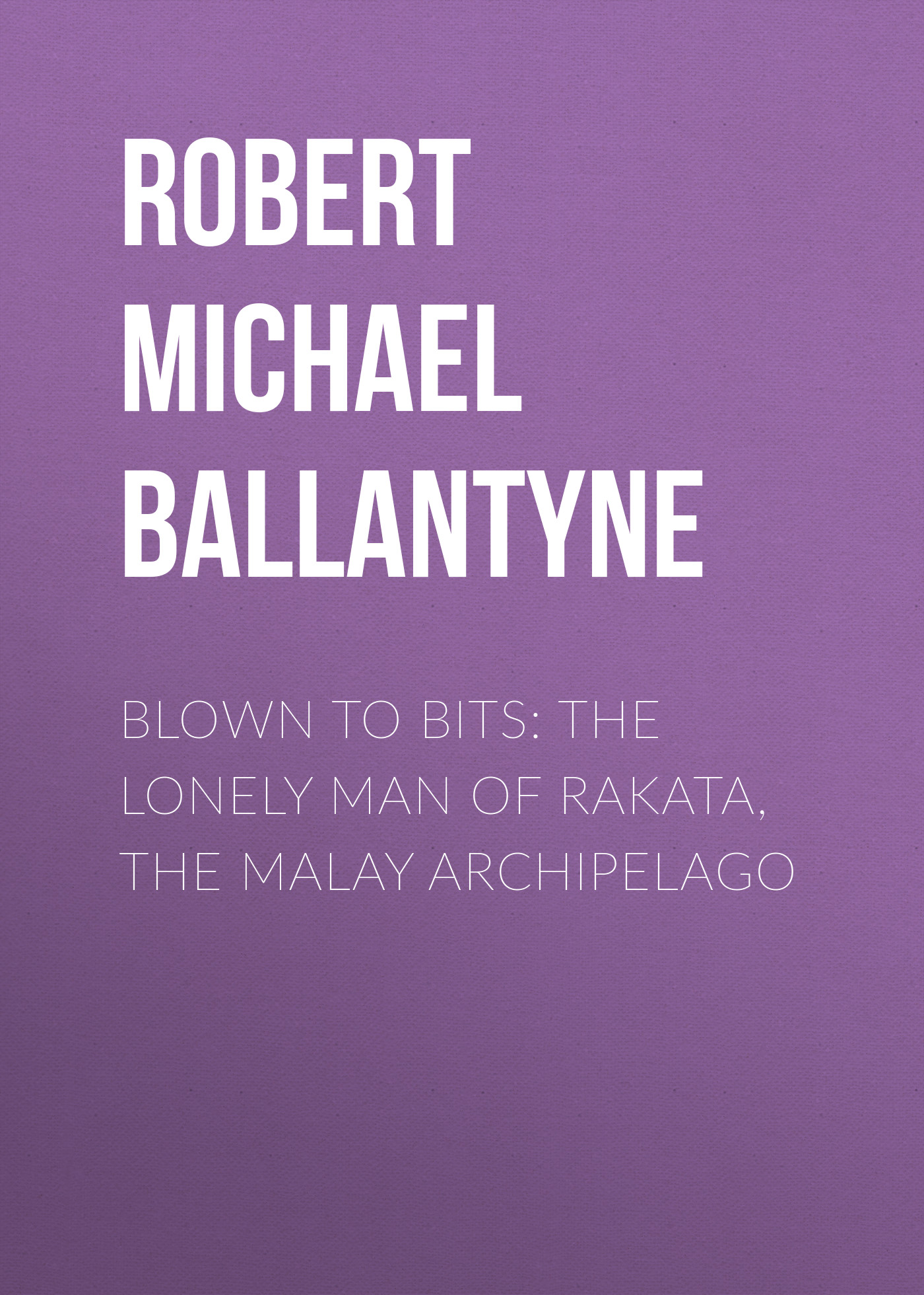 Robert Michael Ballantyne Blown to Bits: The Lonely Man of Rakata, the Malay Archipelago modernization and the malay matrimonial foodways