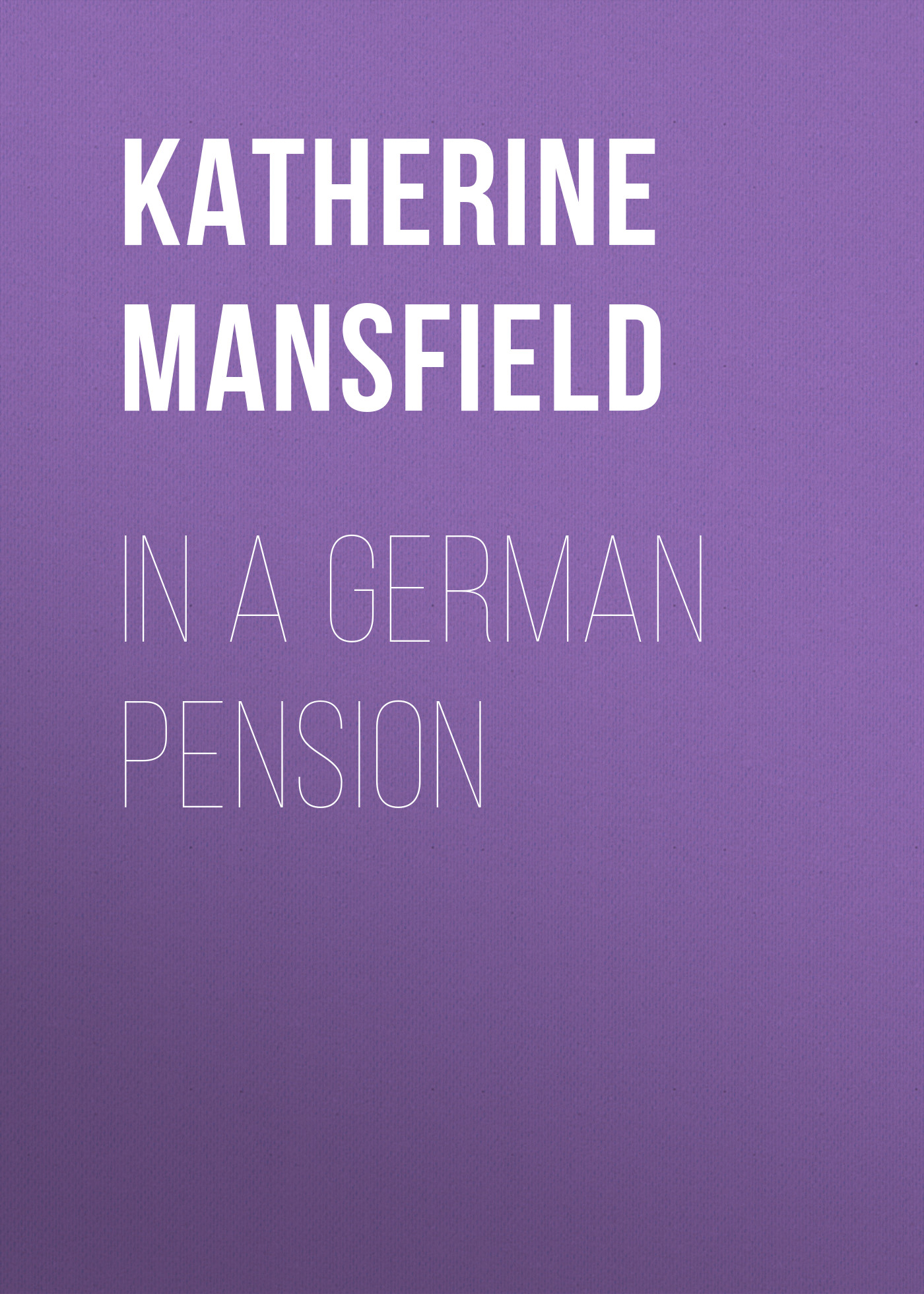 Katherine Mansfield In a German Pension