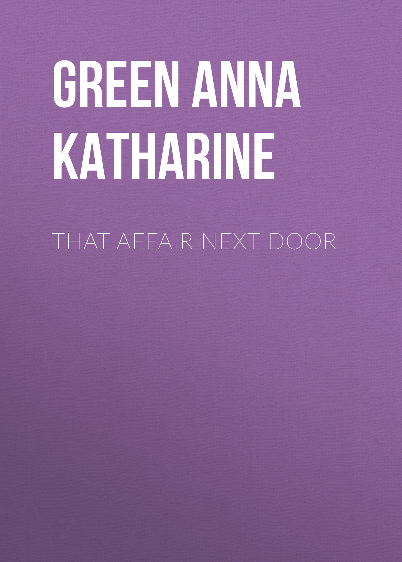 Green Anna Katharine That Affair Next Door green anna katharine cynthia wakeham s money