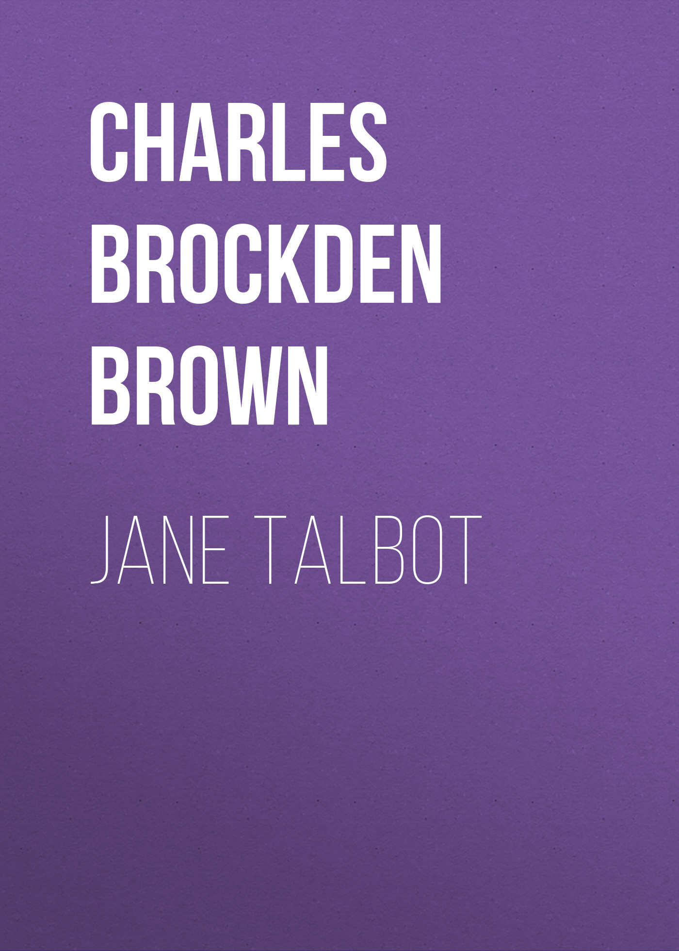 Charles Brockden Brown Jane Talbot charles brockden brown ormond or the secret witness volume 1 of 3