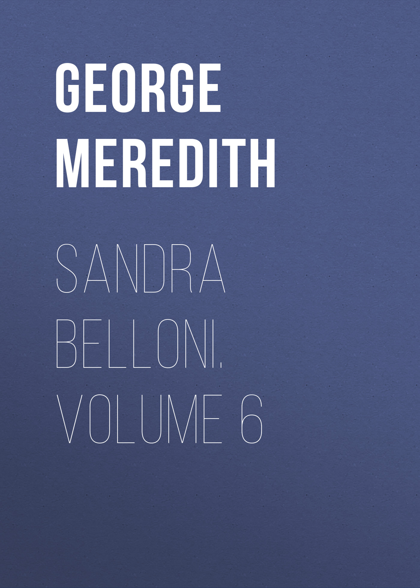 George Meredith Sandra Belloni. Volume 6 цена